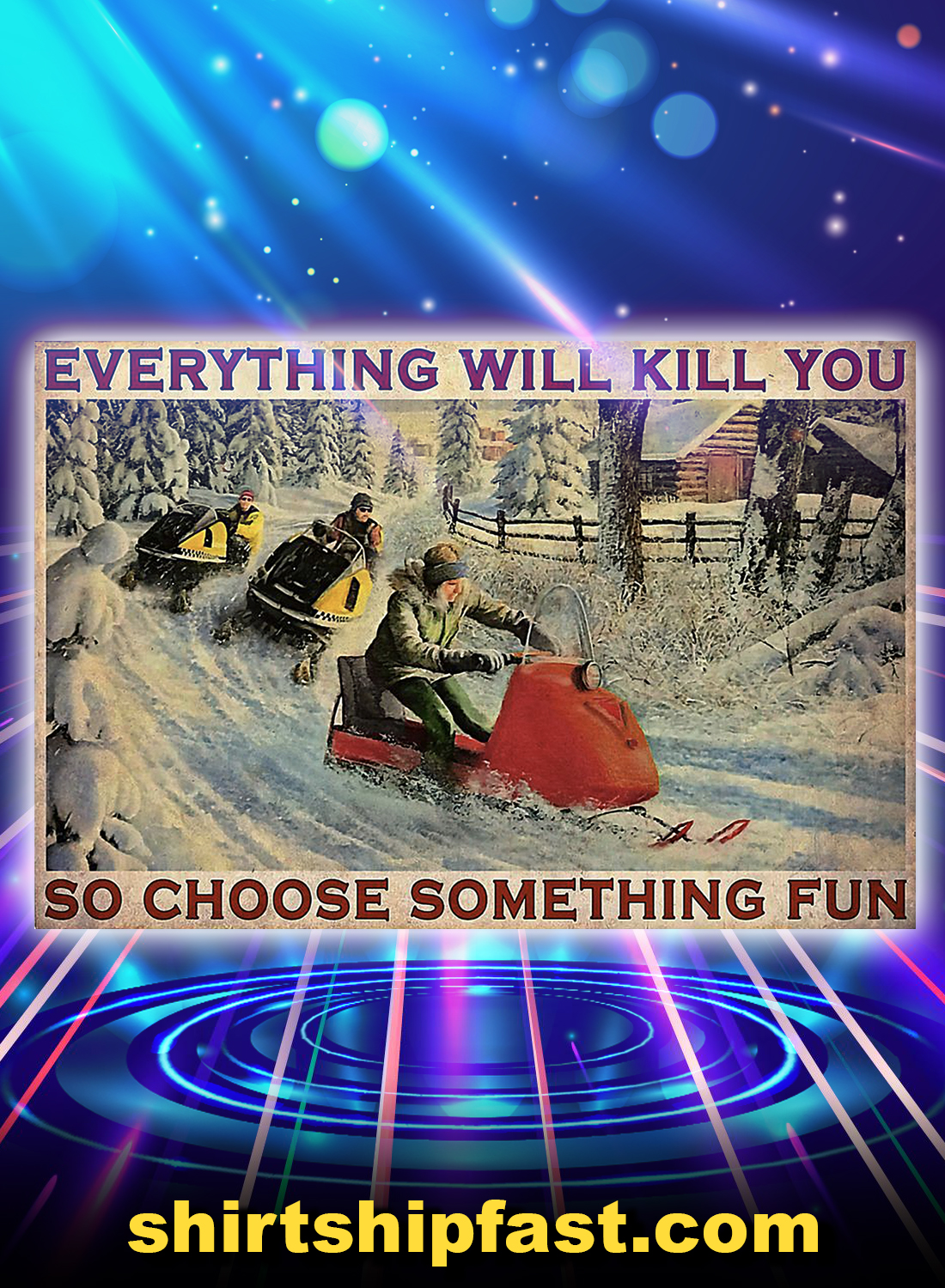 Snowcross everything will kill you so choose something fun poster - A4