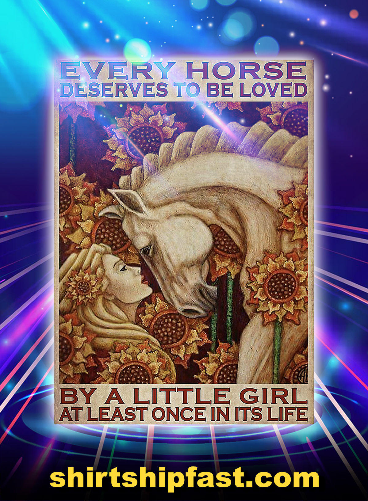 Every horse deserves to be loved by a little girl poster - A4