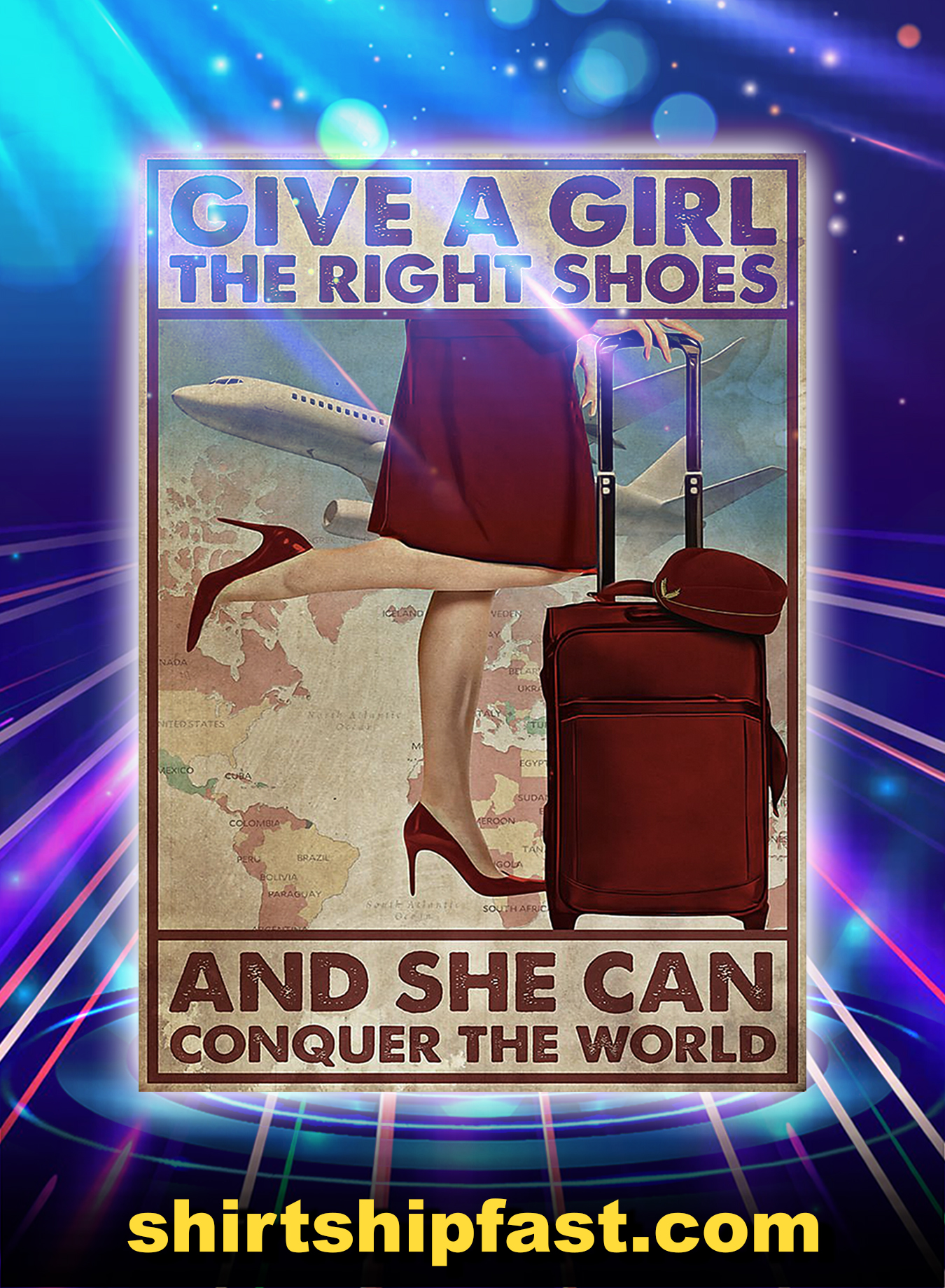Flight attendant give a girl the right shoes and she can conquer the world poster - A3