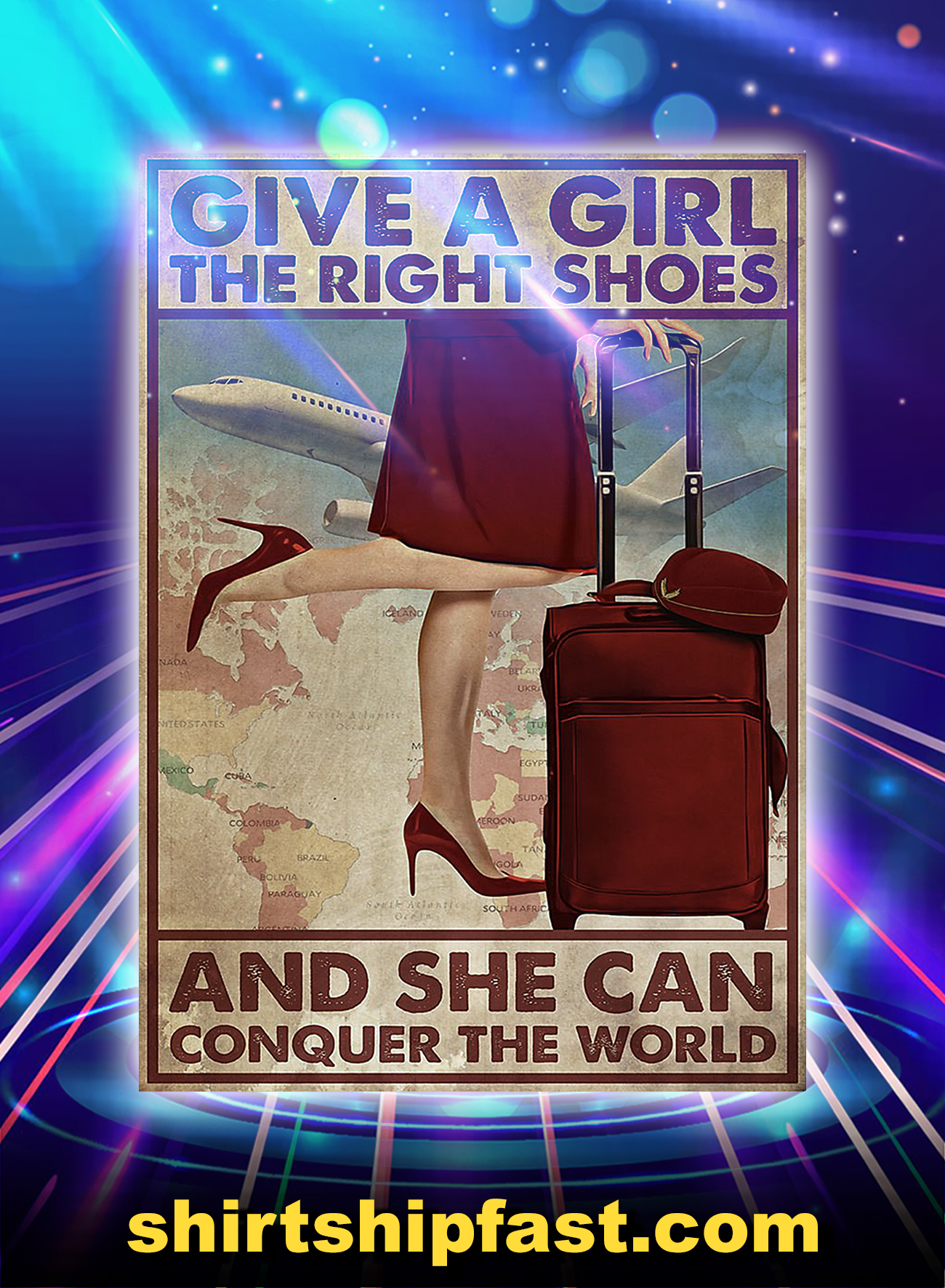 Flight attendant give a girl the right shoes and she can conquer the world poster - A4