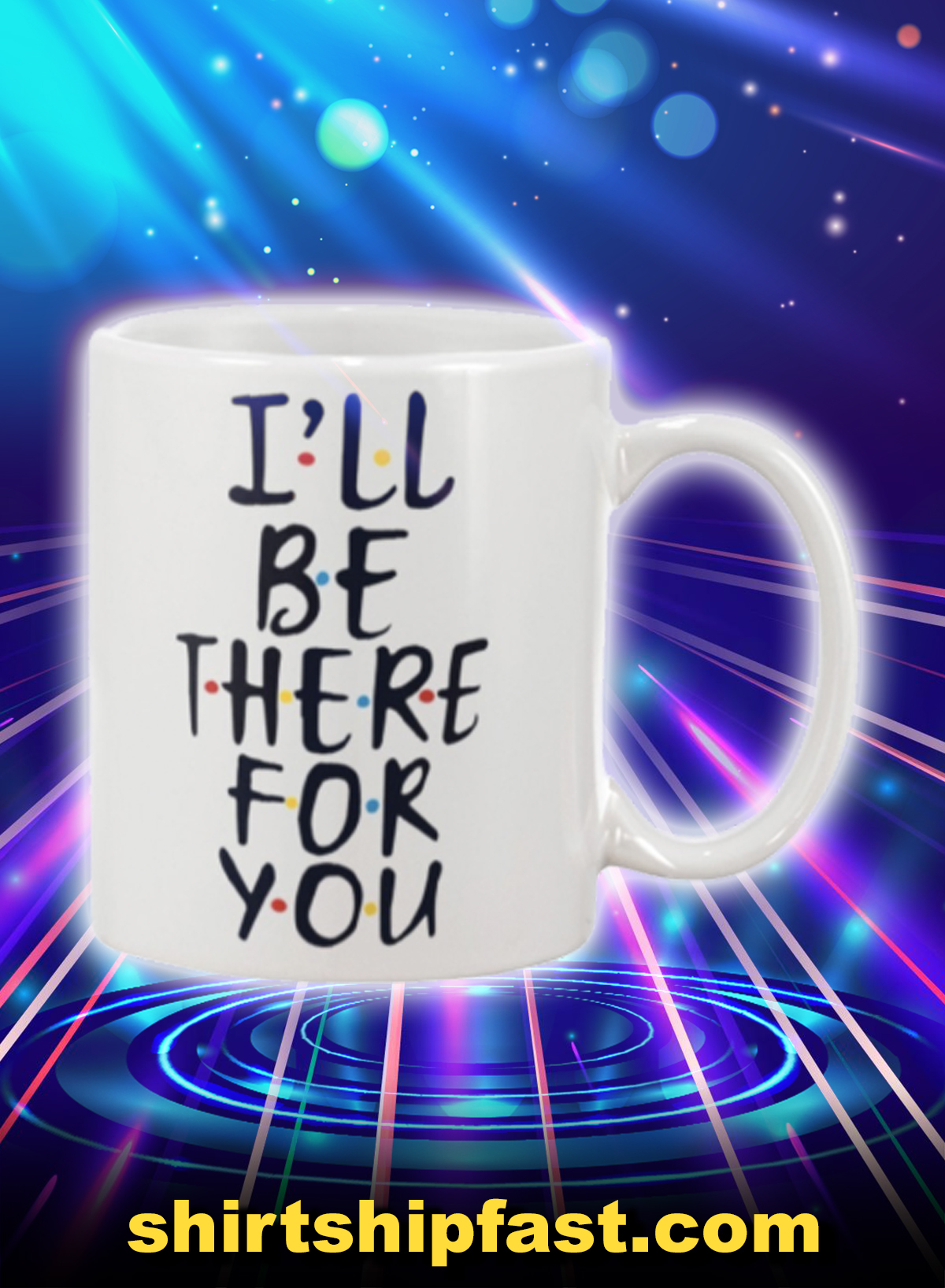 Friends I'll be there for you mug
