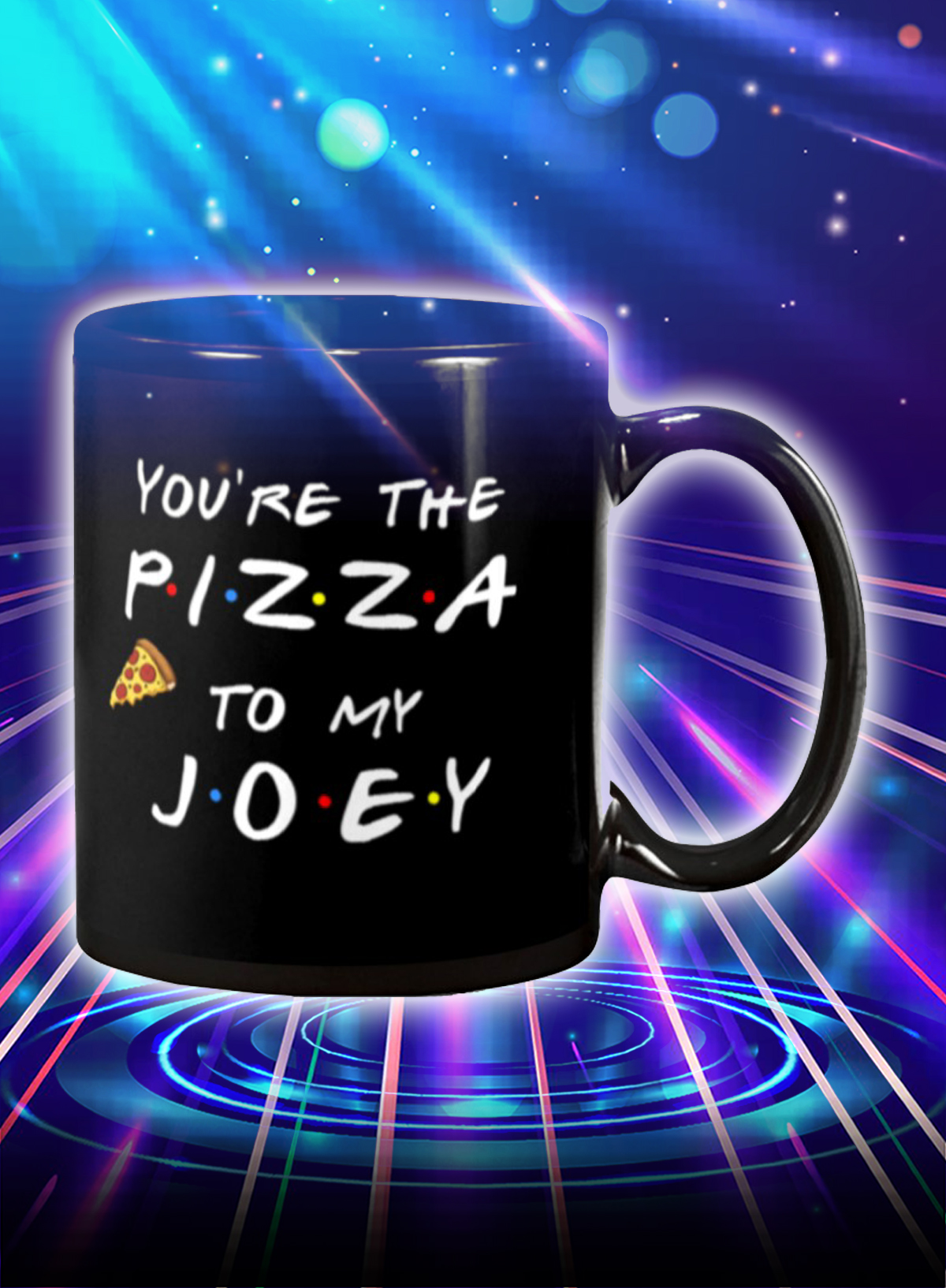 Friends you're the pizza to my joey mug