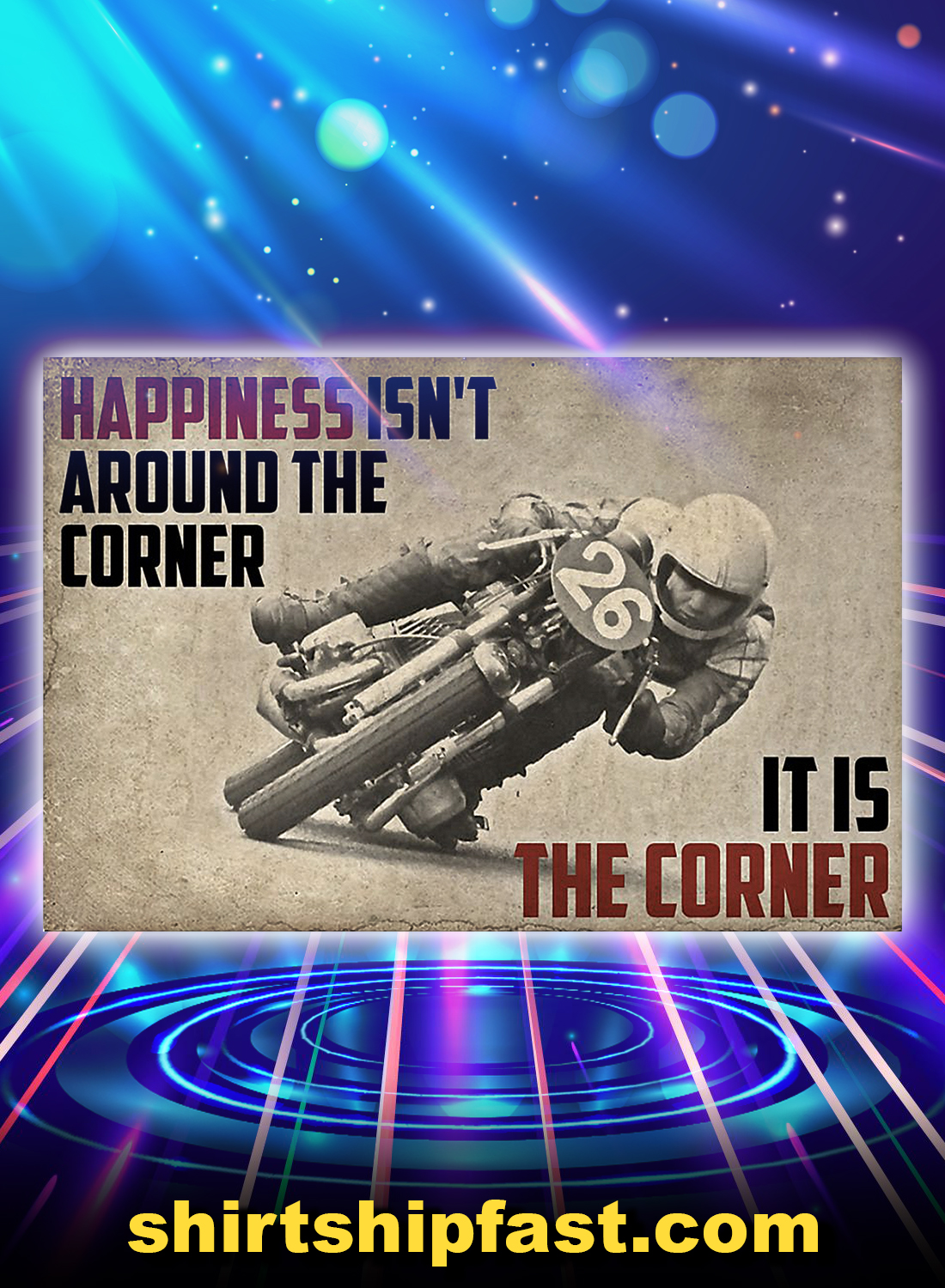 MOTORCYCLE HAPPINESS ISN'T AROUND THE CORNER IT IS THE CORNER POSTER