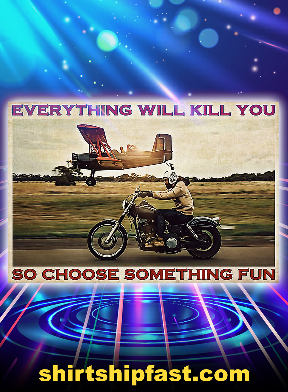 Motorbike planes everything will kill you so choose something fun poster - A3