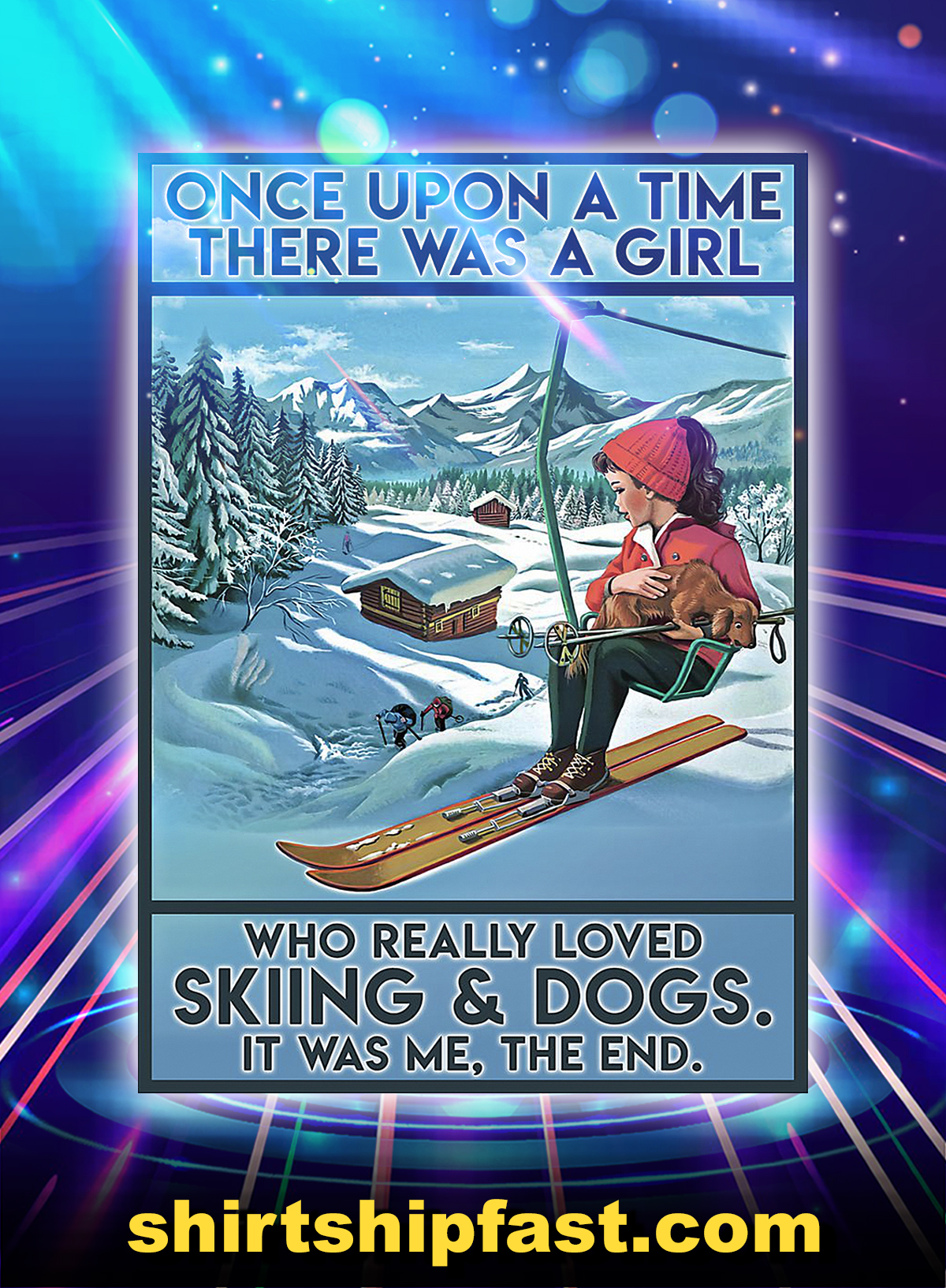 ONCE UPON A TIME THERE WAS A GIRL WHO REALLY LOVED SKIING AND DOGS POSTER - A4