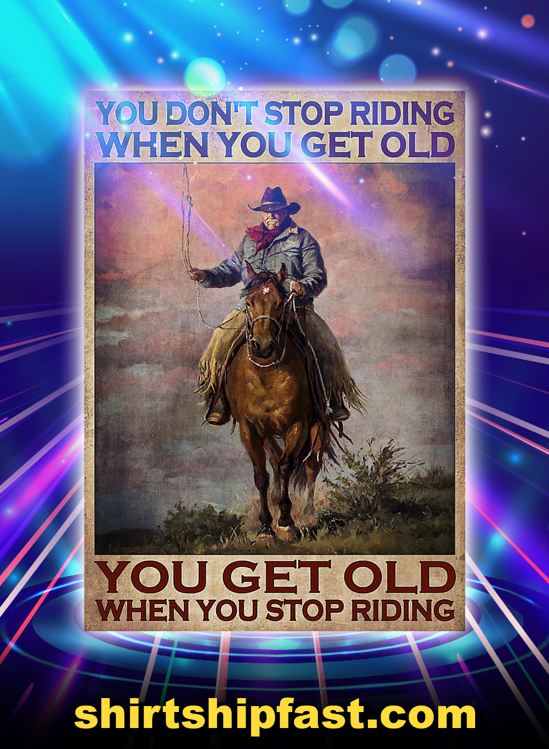 Old man and horse You don't stop riding when you get old poster - A4
