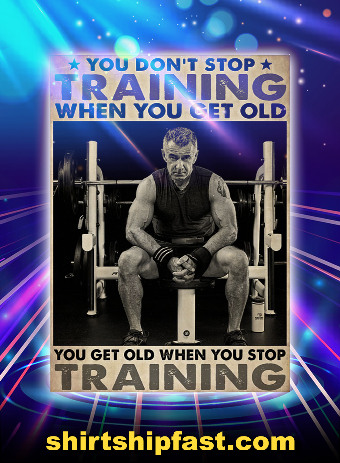 Old man bodybuilding you don't stop training when you get old poster - A4