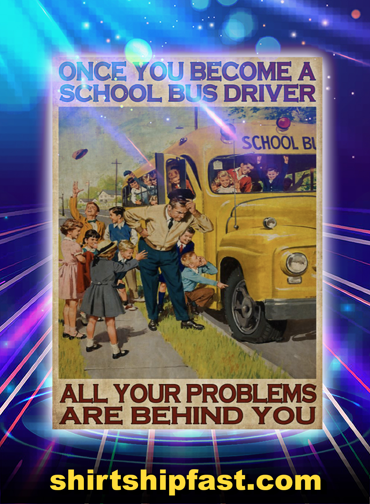 Once you become a school bus driver all your problems are behind you poster - A4