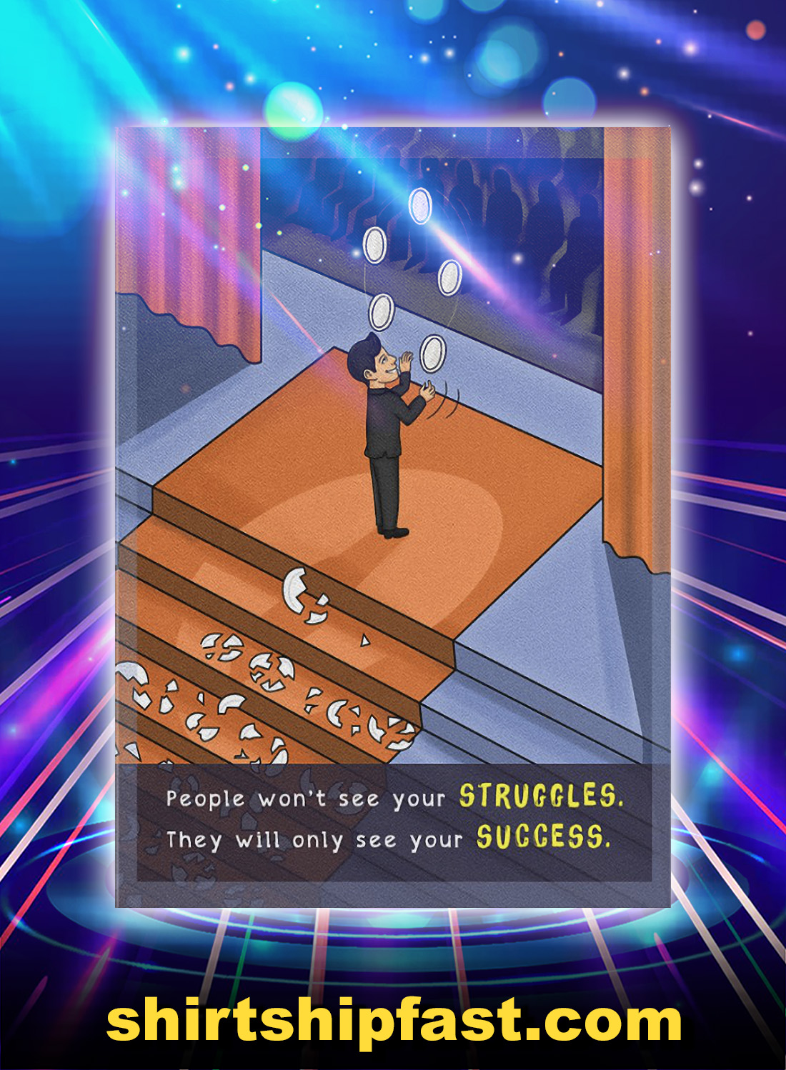 People won't see your struggles they will only see your success poster