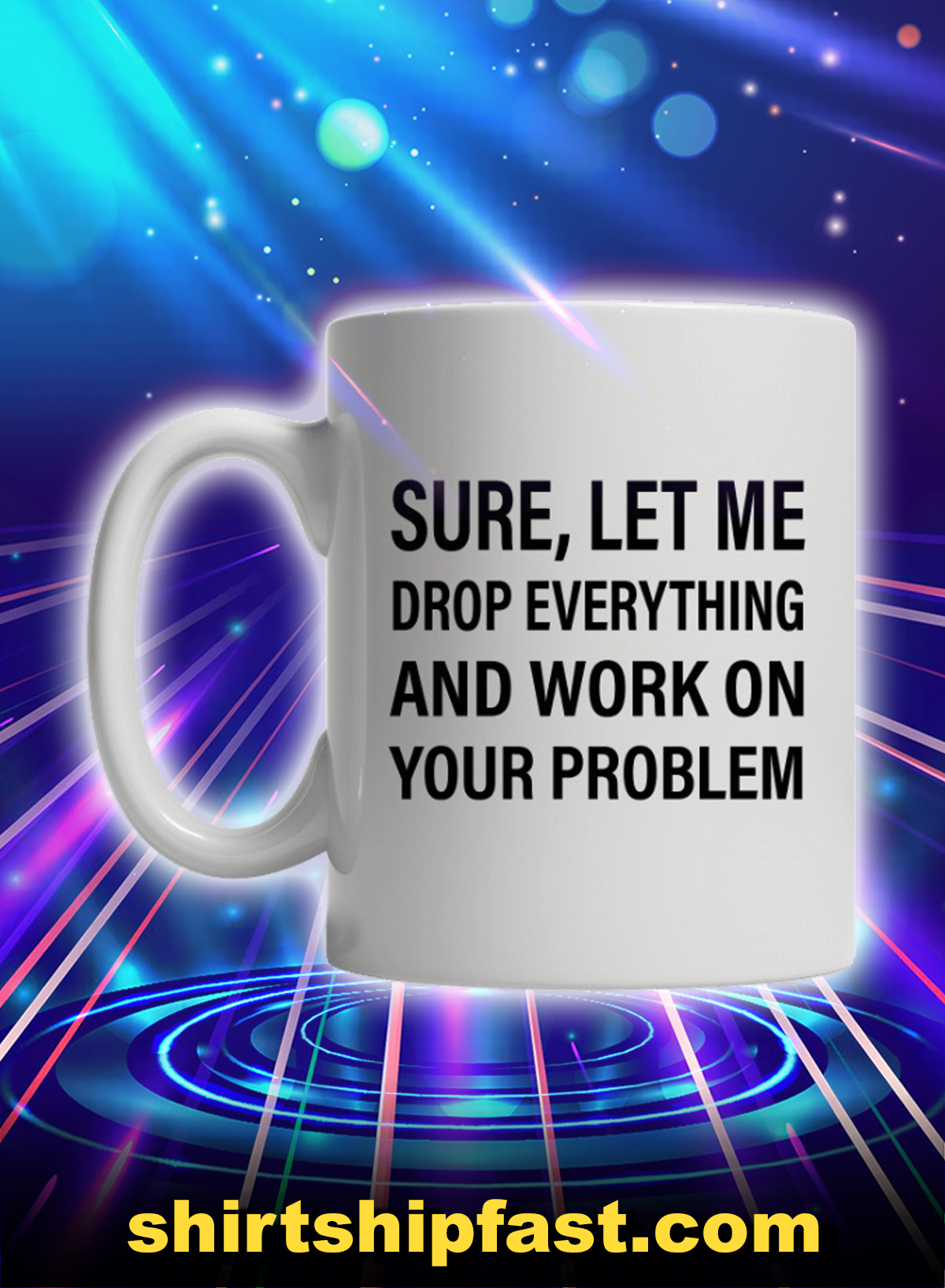 Sure let me drop everything and work on your problem mug - Picture 1