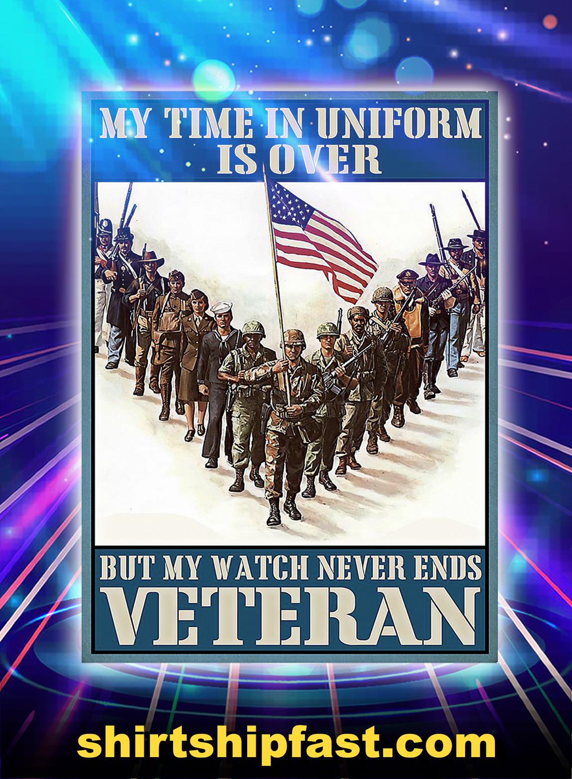 Veteran my time in uniform is over but my watch never ends poster - A2