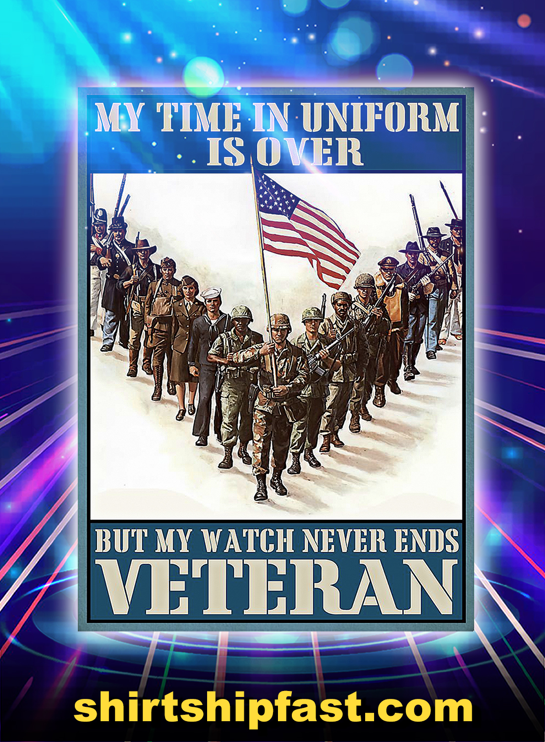 Veteran my time in uniform is over but my watch never ends poster - A4