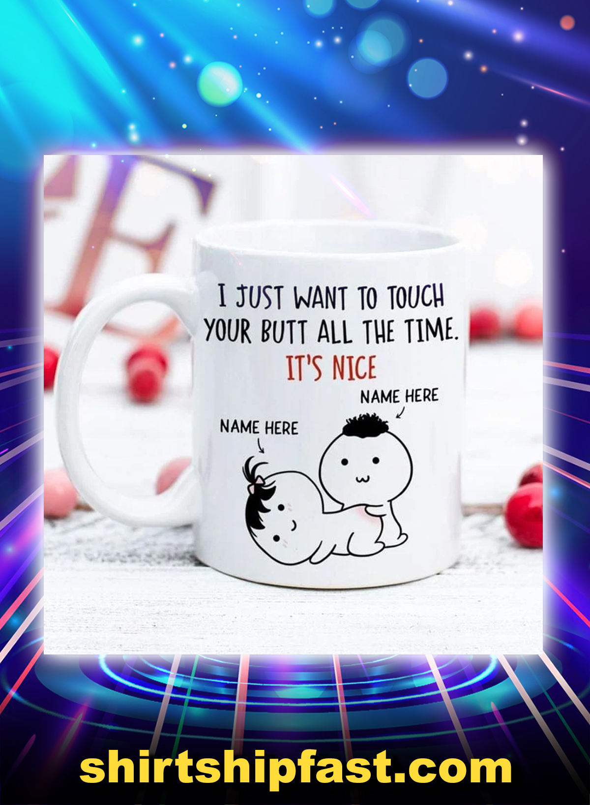 Customize I just want to touch your butt all the time It's nice mug - Picture 1