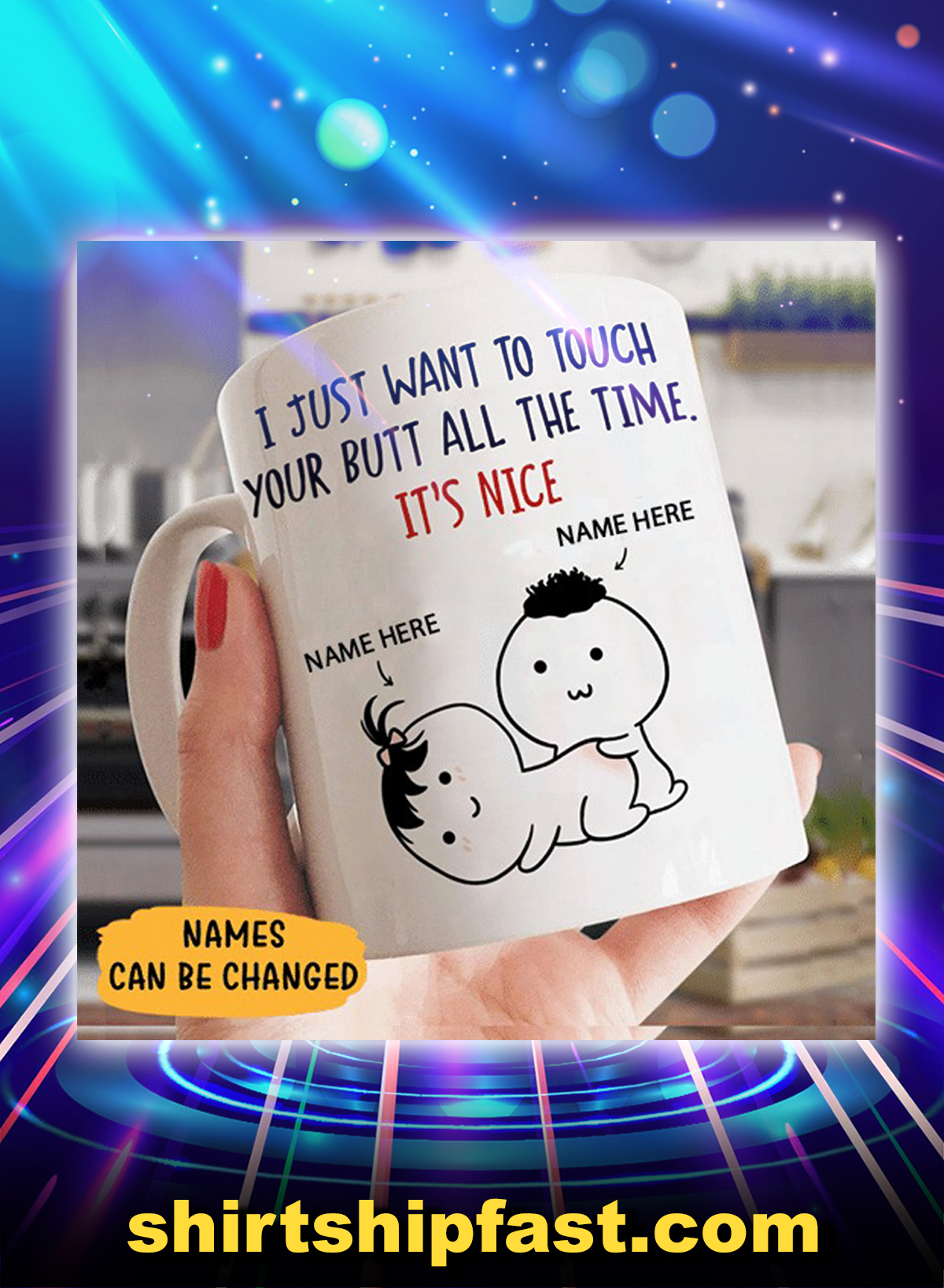 Customize I just want to touch your butt all the time It's nice mug