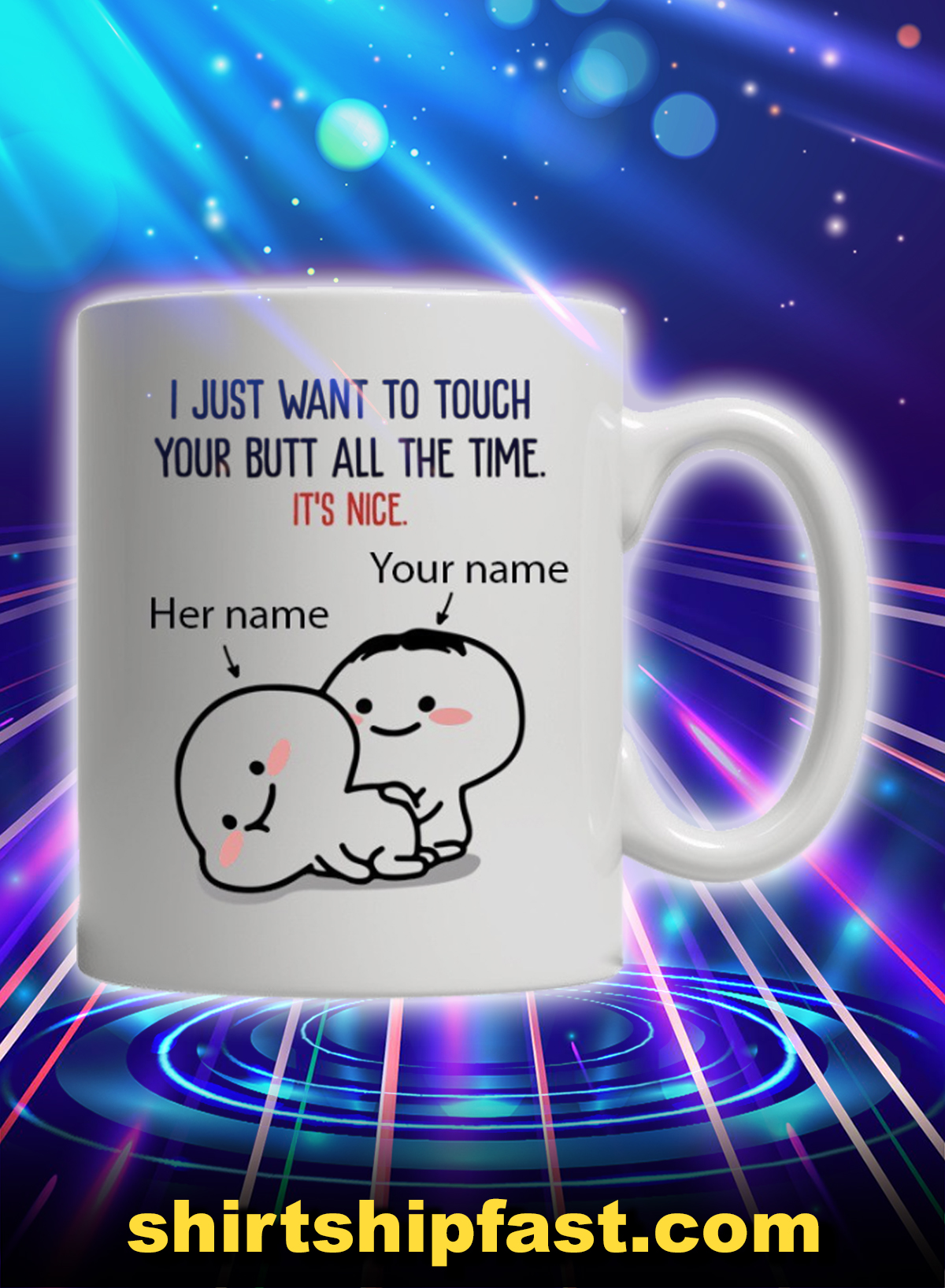 Customize I just want to touch your butt all the time mug - Picture 1