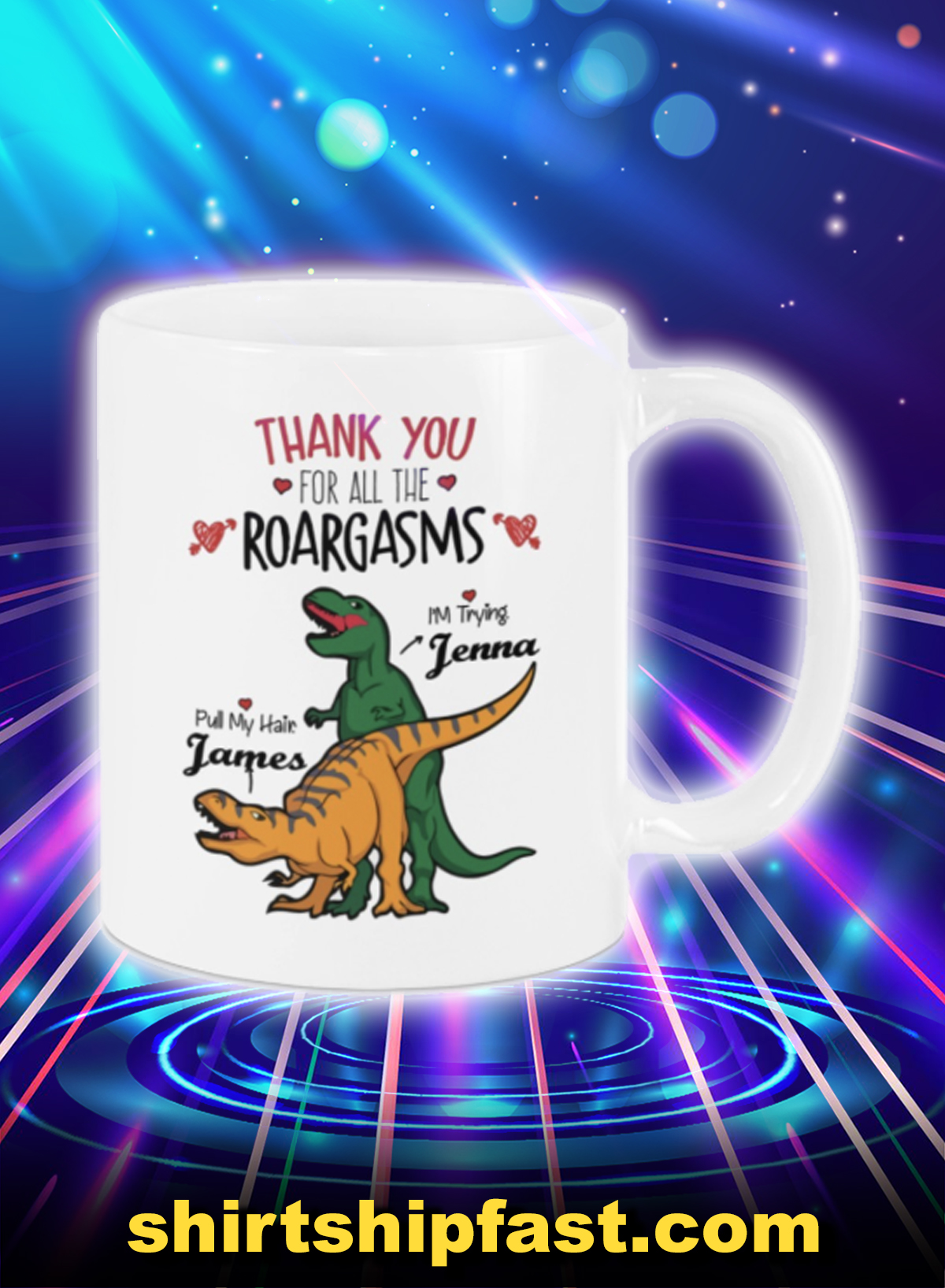 Dinosaur thank you for all the roargasms pull my hair I'm trying personalized customize name mug