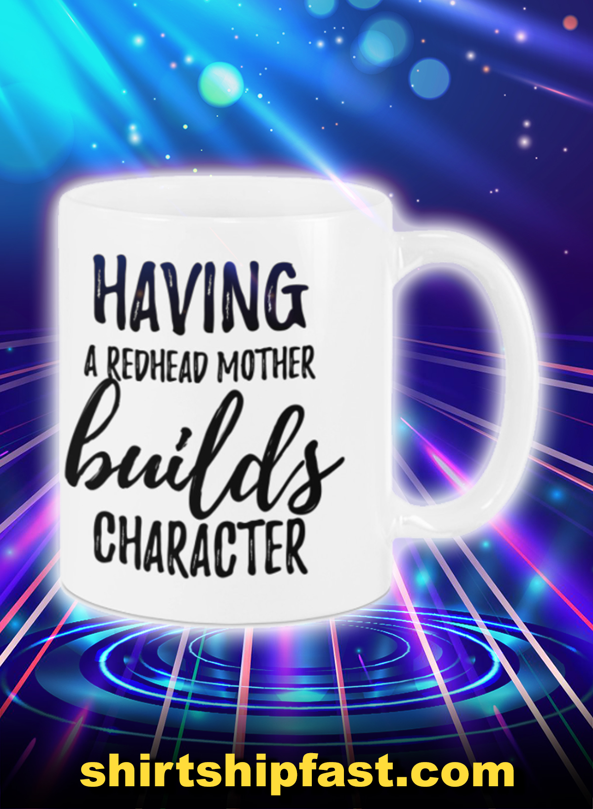 Having a redhead mother builds character mug