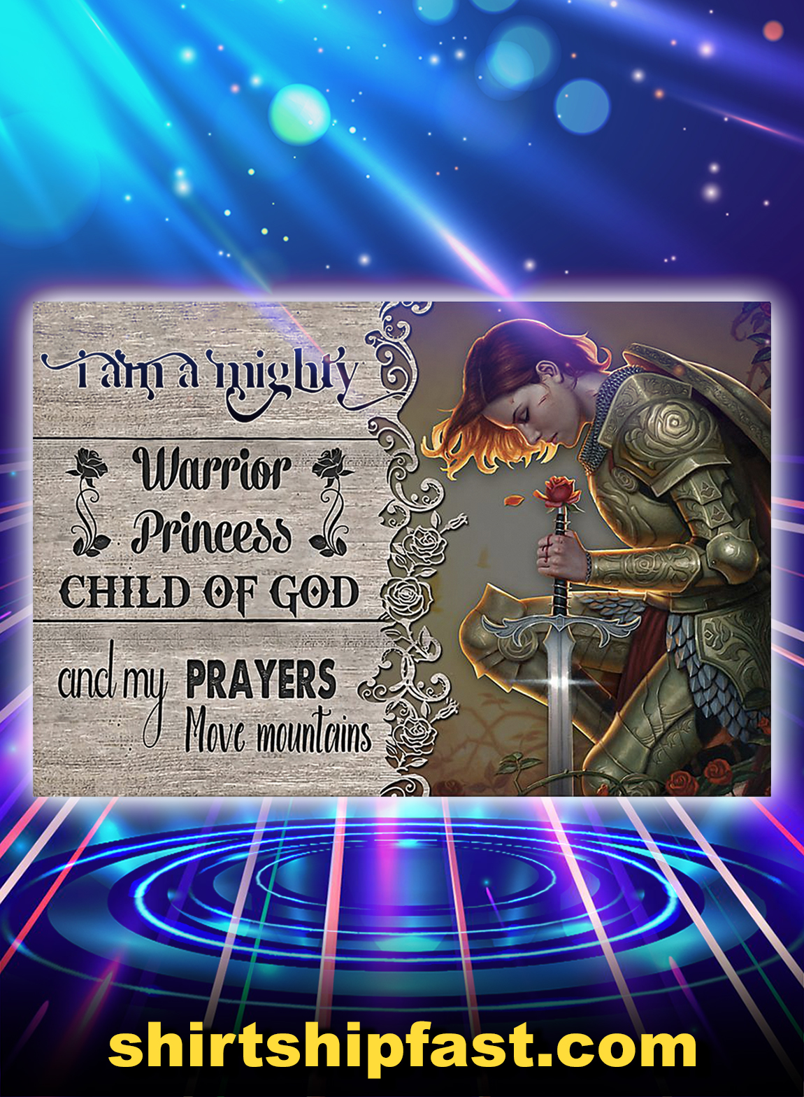 I am a mighty warrior princess child of god and my prayers move mountains poster - A3