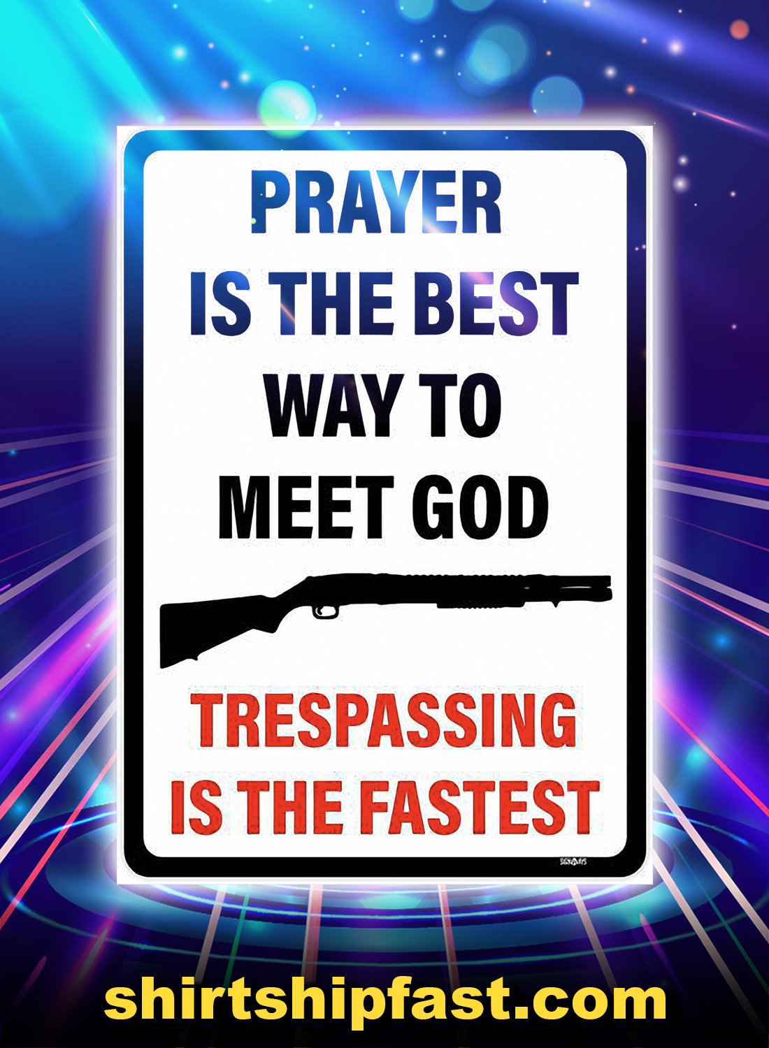 Prayer is the best way to meet god trespassing is the fastest sign poster - A4