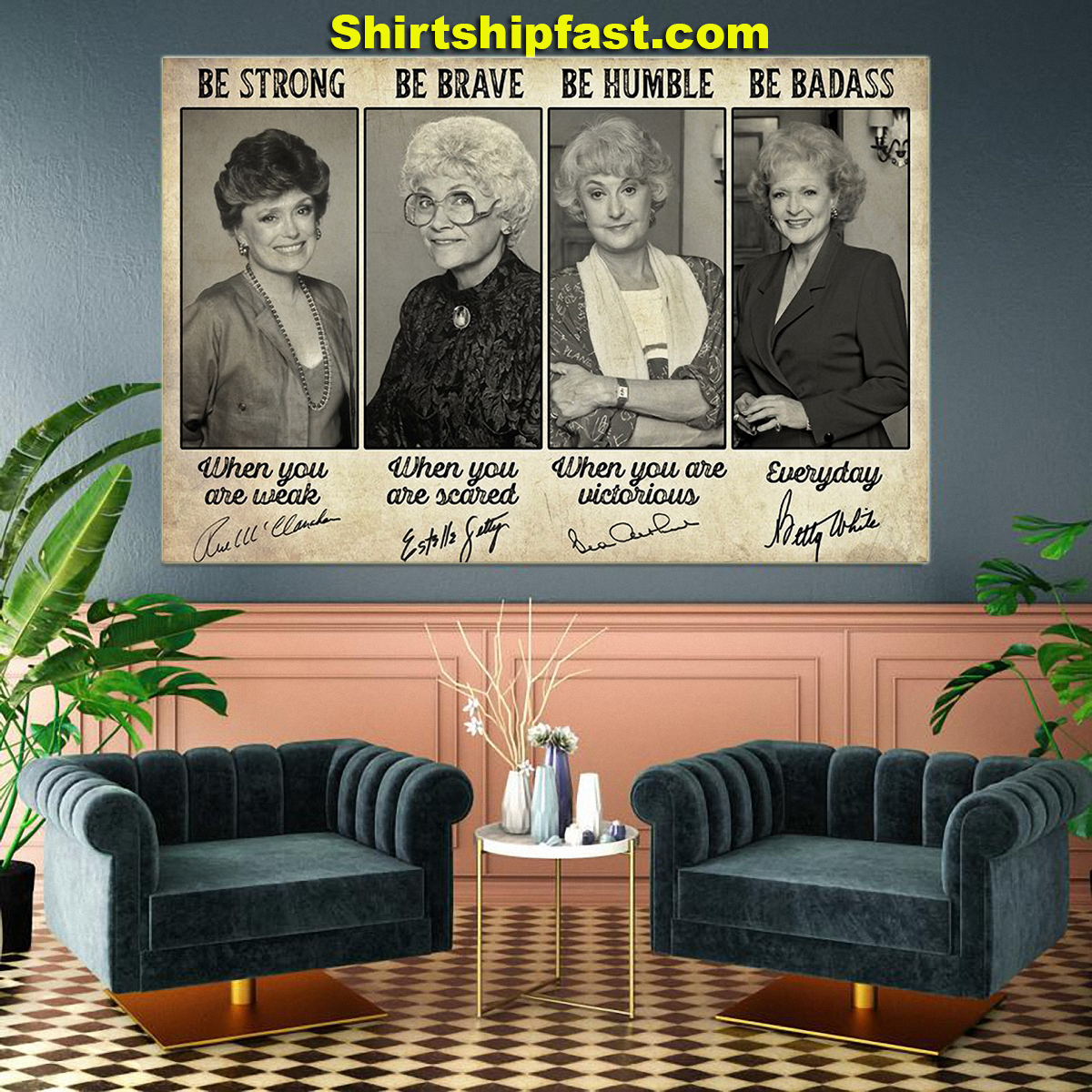 Be strong be brave be humble be badass Golden Girls signature poster