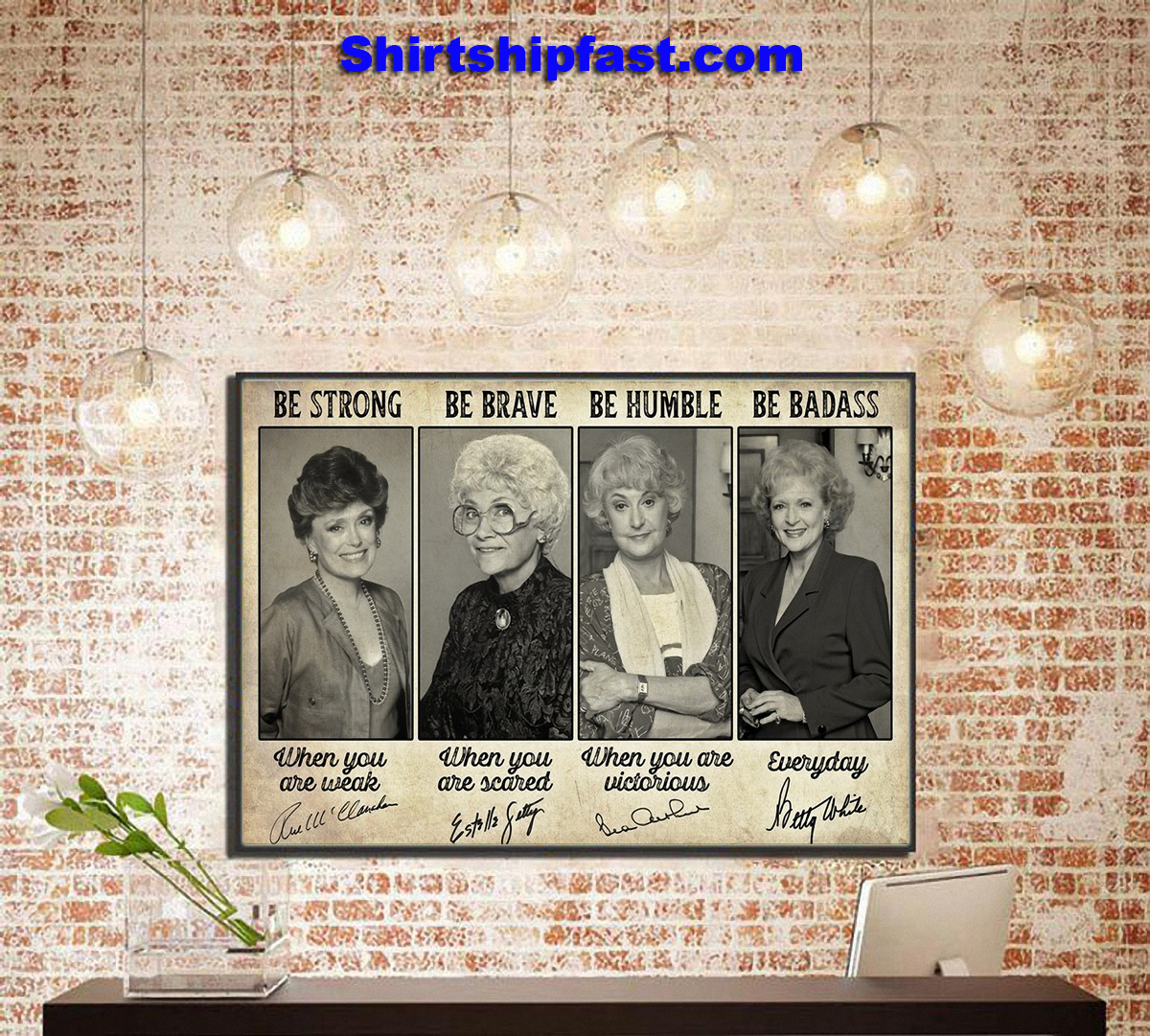 Blanche Devereaux Sophia Glasses be strong be brave be humble be badass signature poster