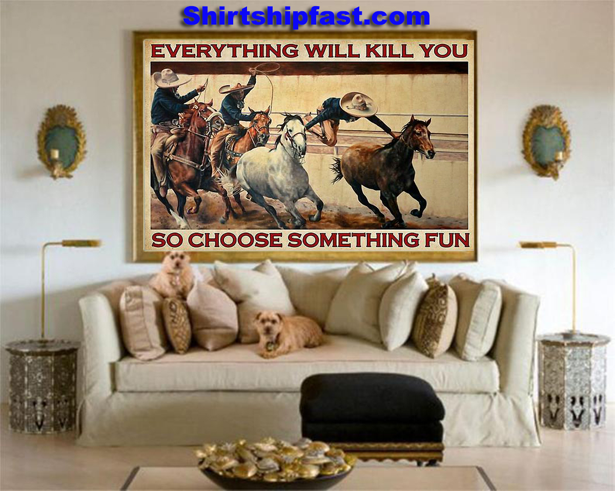 Charreada everything will kill you so choose something fun poster - Picture 3
