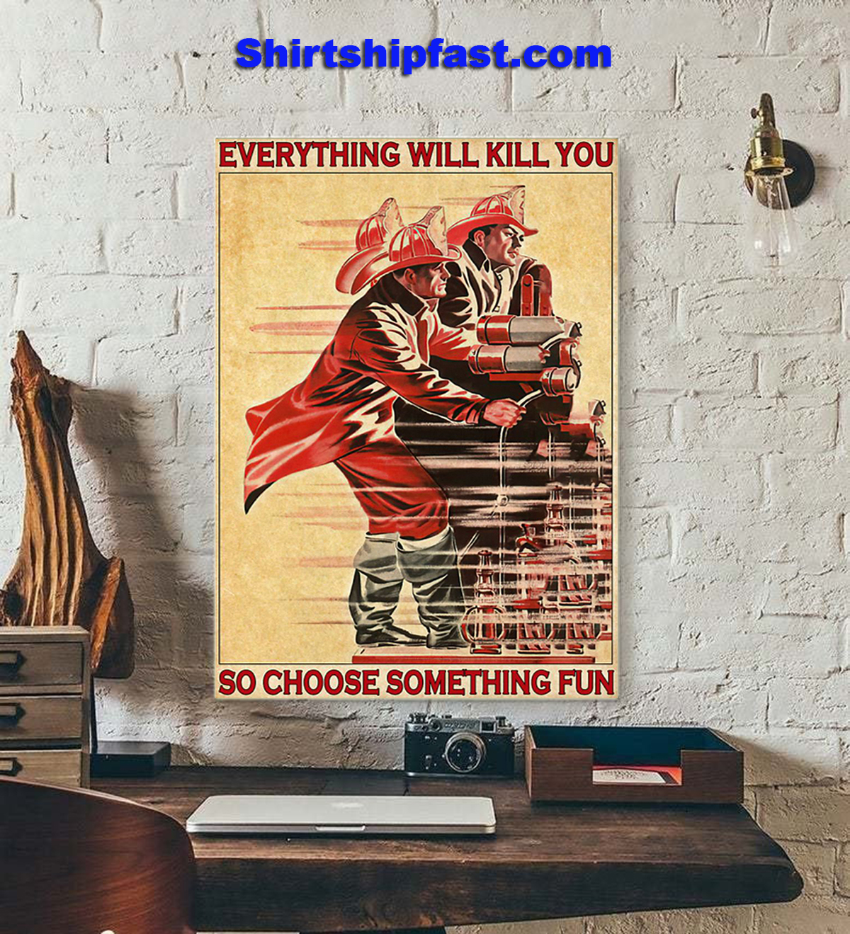 Everything will kill you so choose something fun Firefighter poster - Picture 1