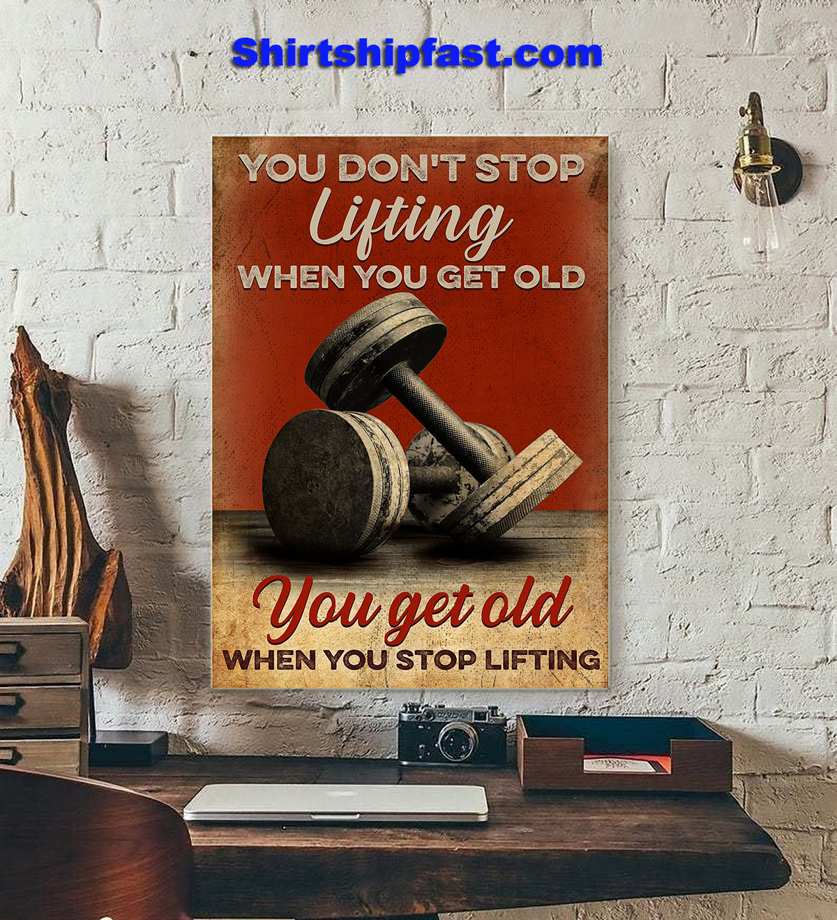 Fitness you don't stop lifting when you get old vertical poster