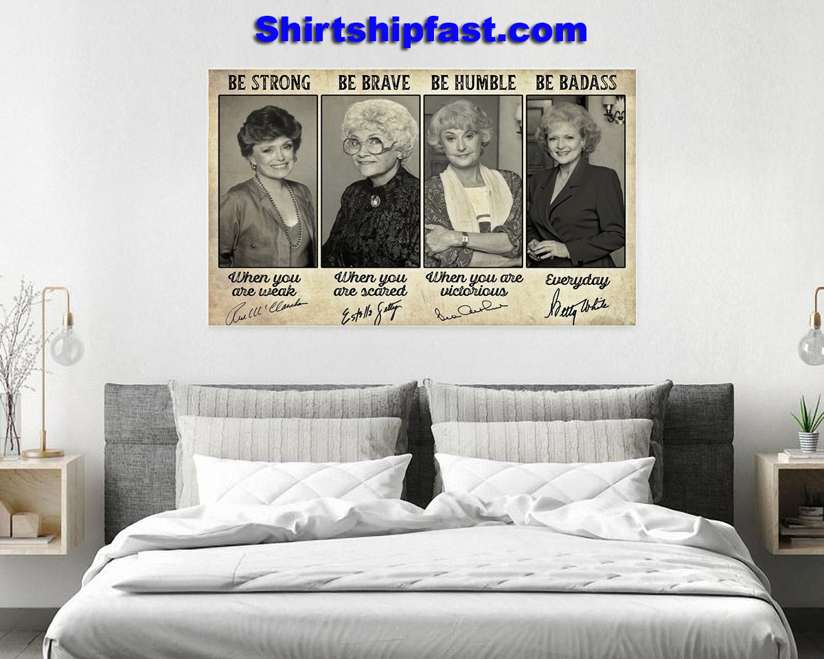 Golden girls signature be strong be brave be humble be badass poster - Picture 2