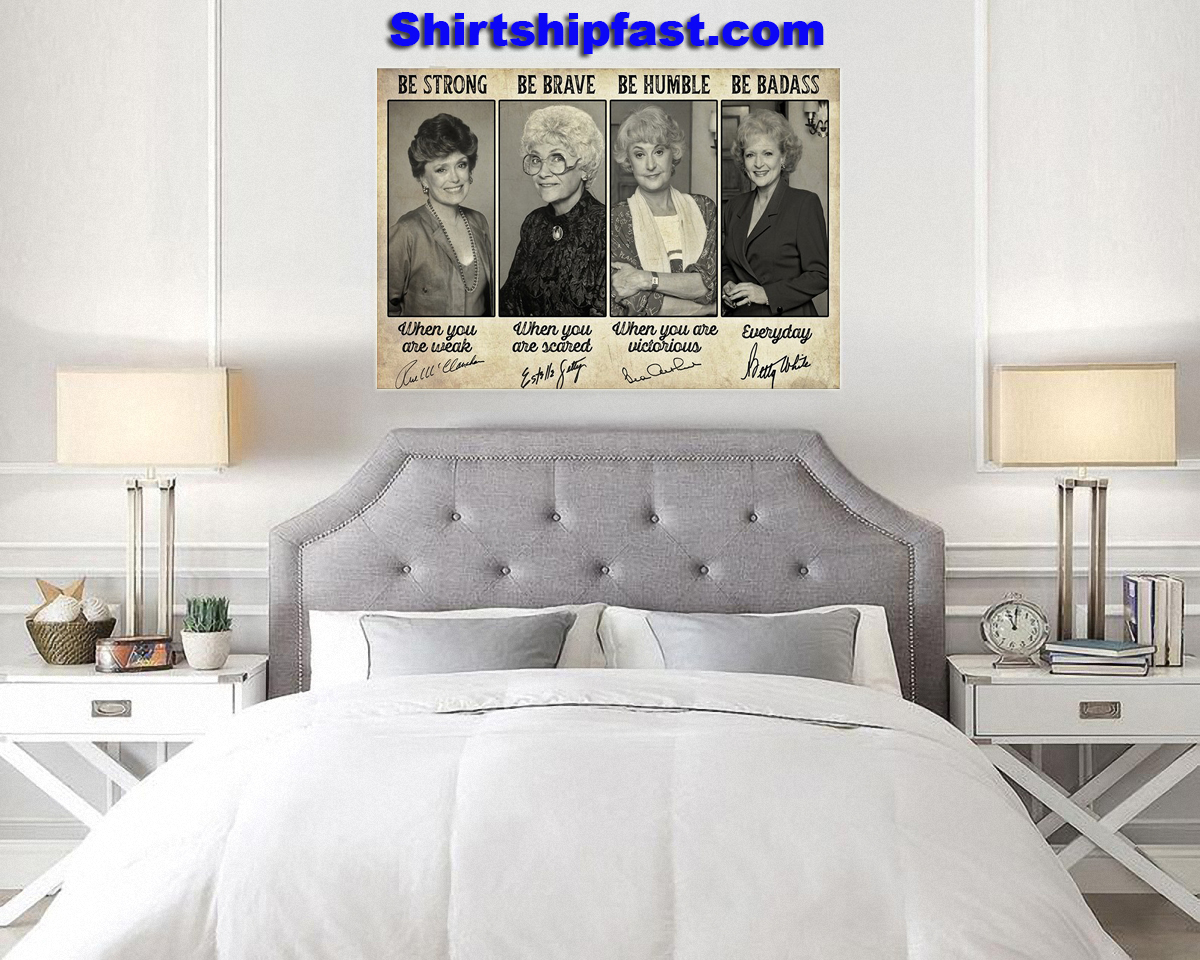Golden girls signature be strong be brave be humble be badass poster - Picture 3