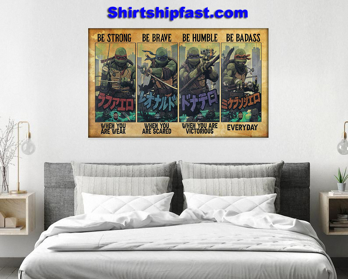 Ninja Turtles be strong be brave be humble be badass poster - Picture 1