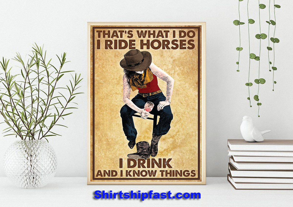 Poster That's what I do I ride horses I drink and I know things - Picture 3