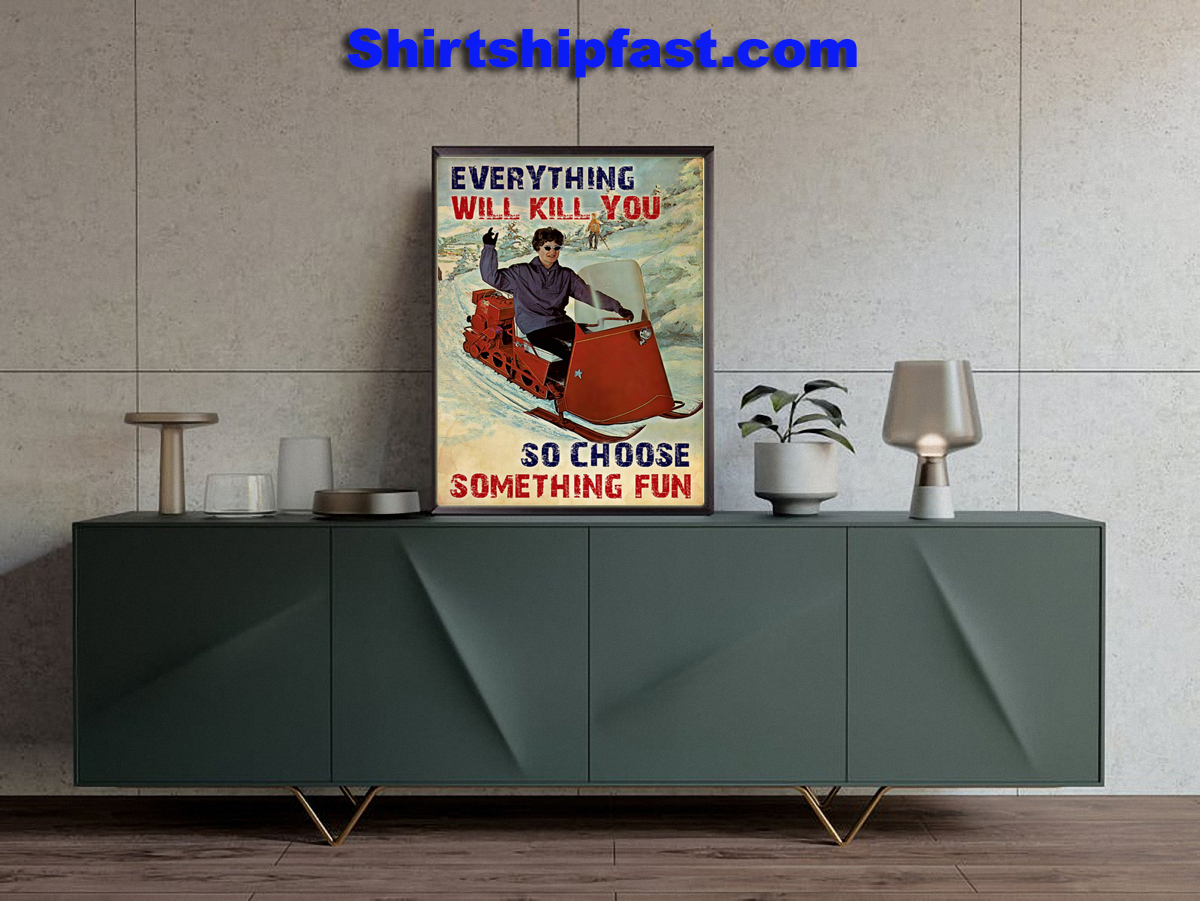 Snowmobile everything will kill you so choose something fun poster - Picture 1