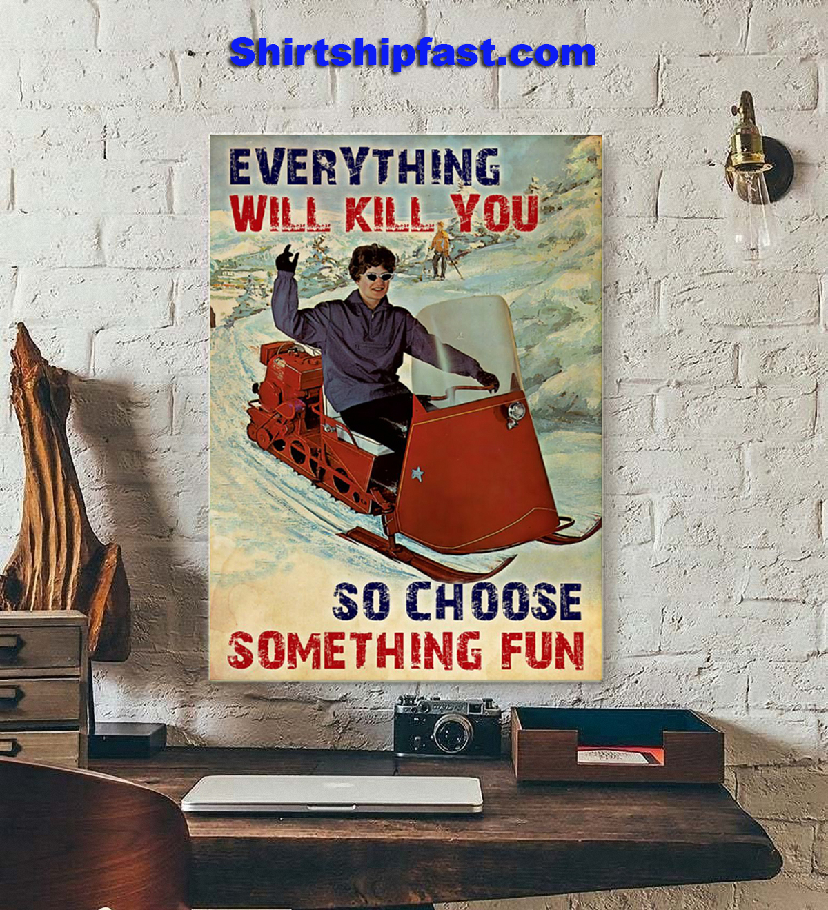Snowmobile everything will kill you so choose something fun poster - Picture 2