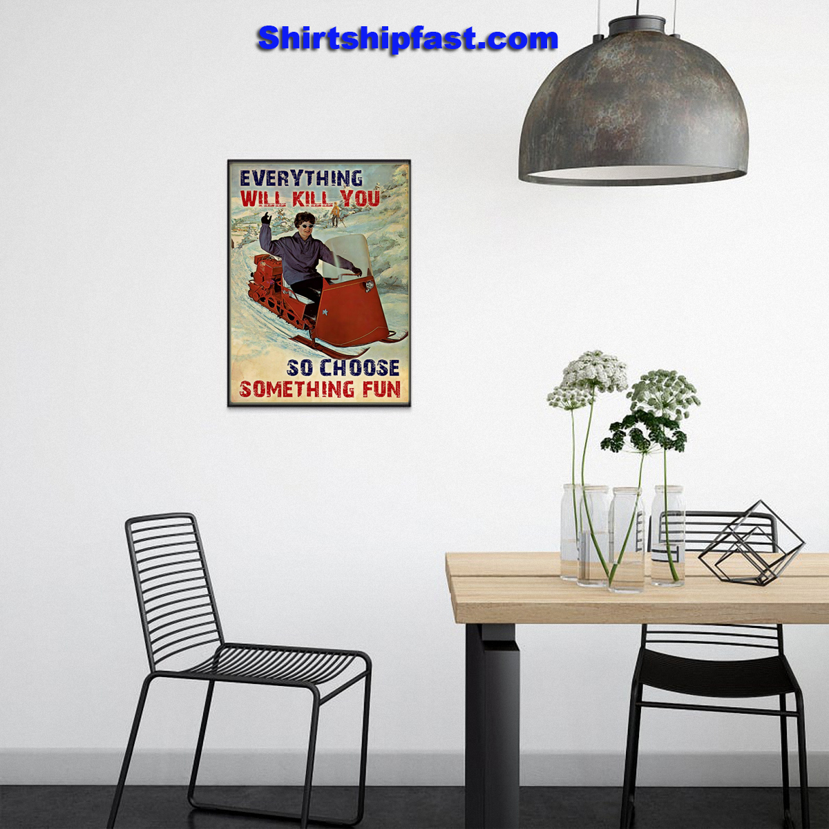 Snowmobile everything will kill you so choose something fun poster