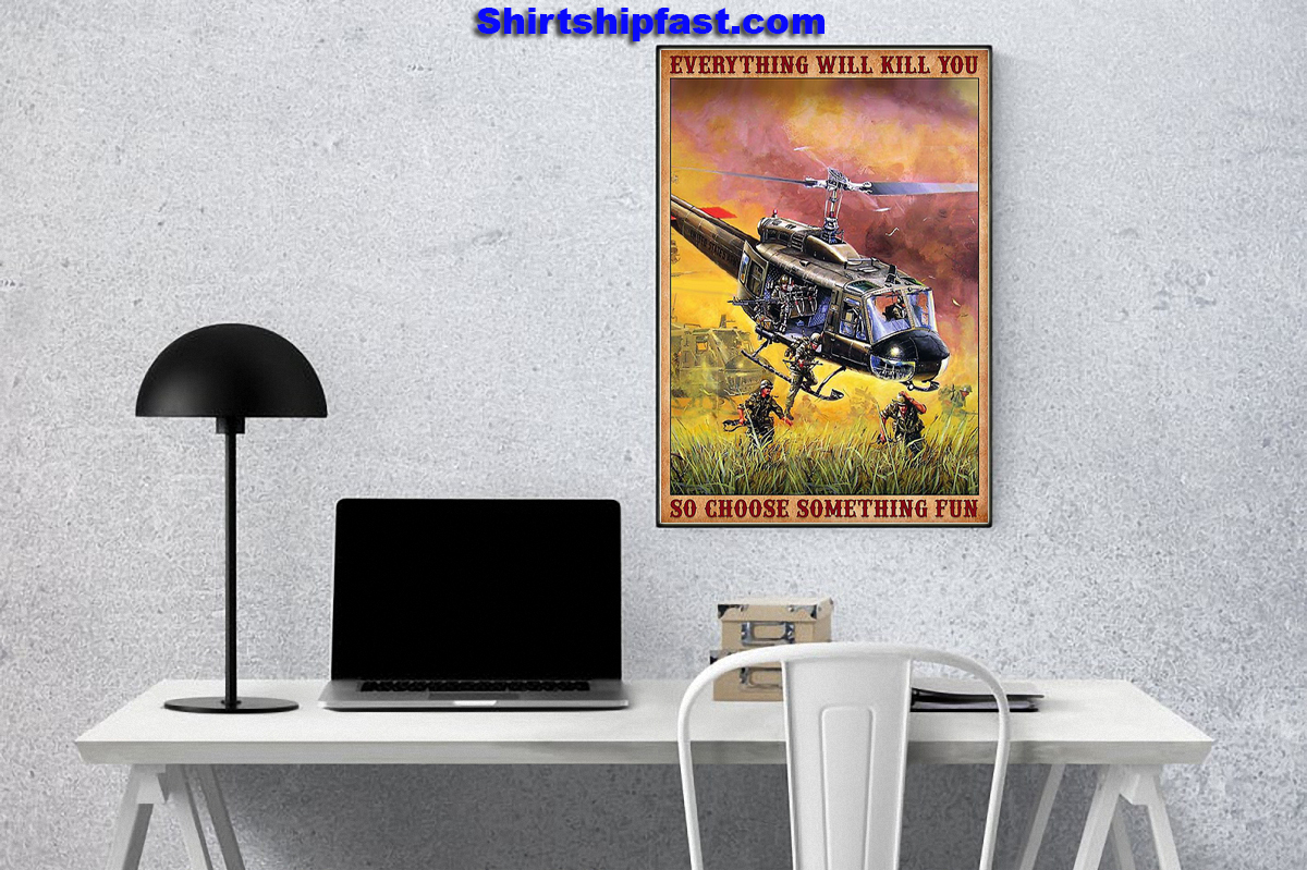 Vietnam outlaws huey helicopter everything will kill you so choose something fun poster - Picture 1