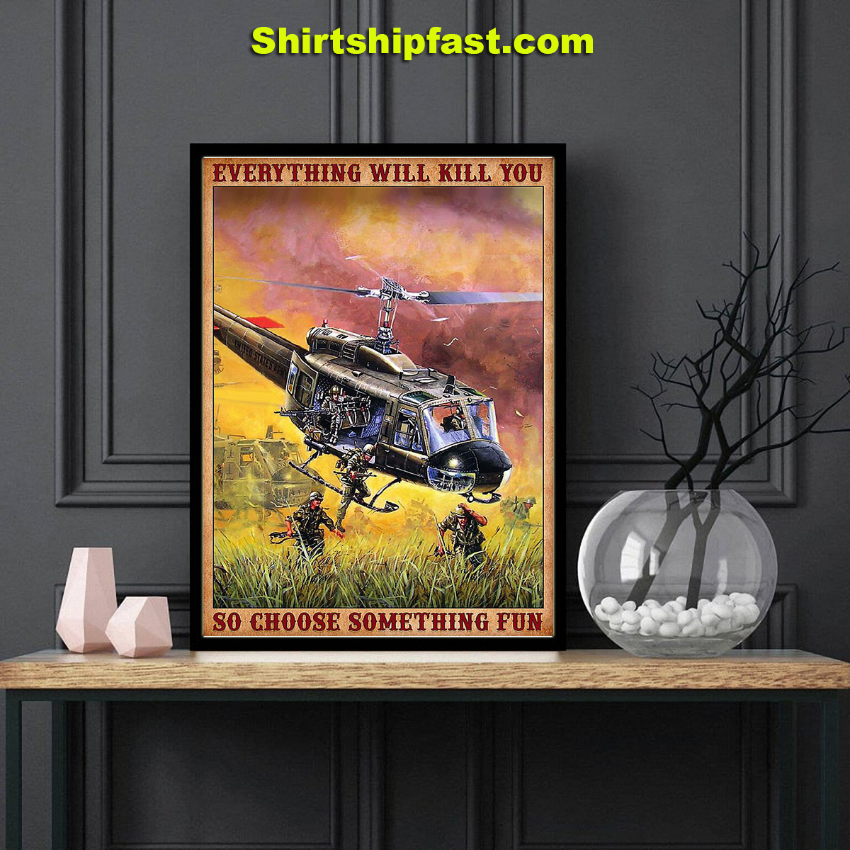 Vietnam outlaws huey helicopter everything will kill you so choose something fun poster - Picture 3