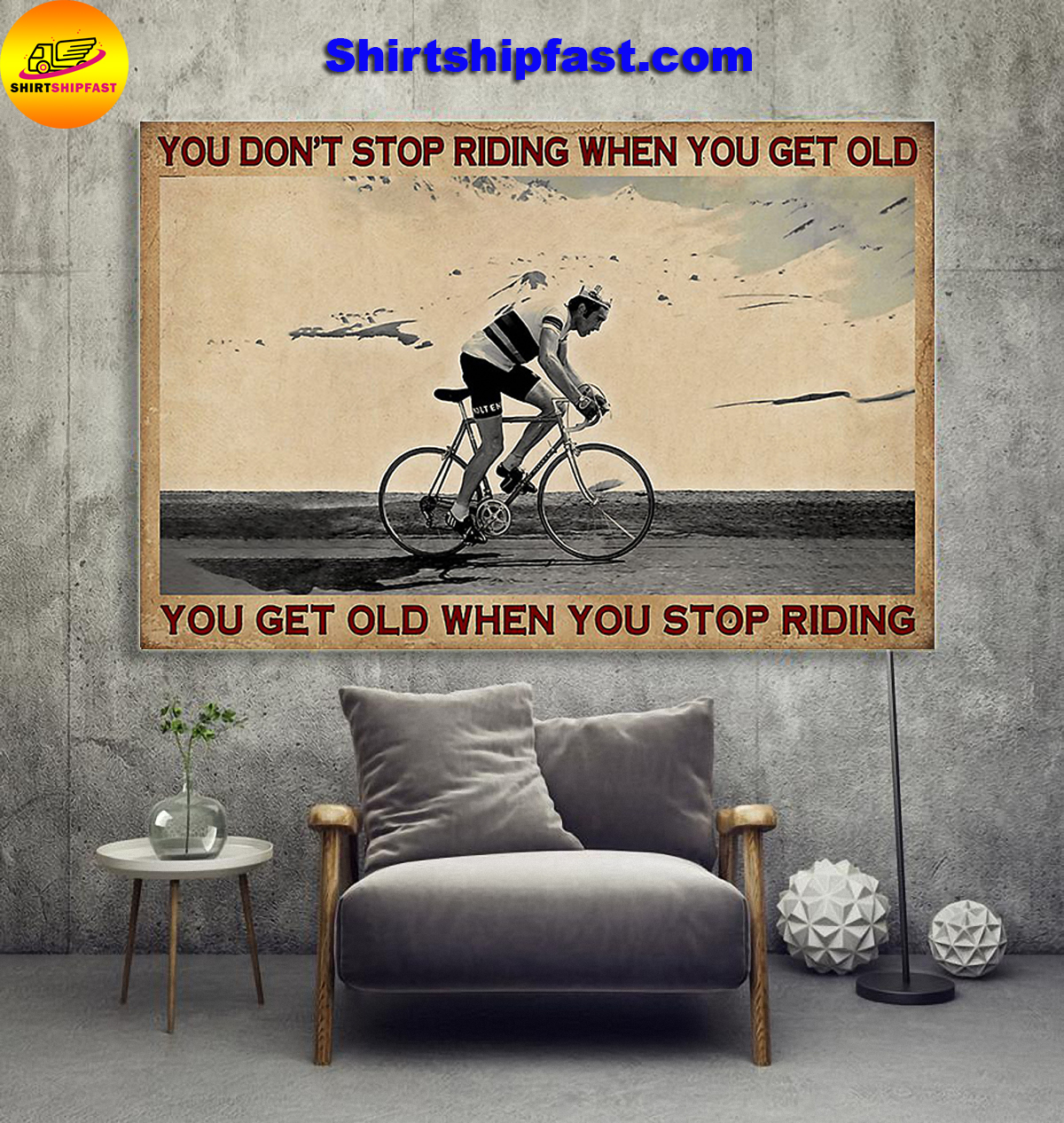 Cycling you don't stop riding when you get old you get old when you stop riding poster