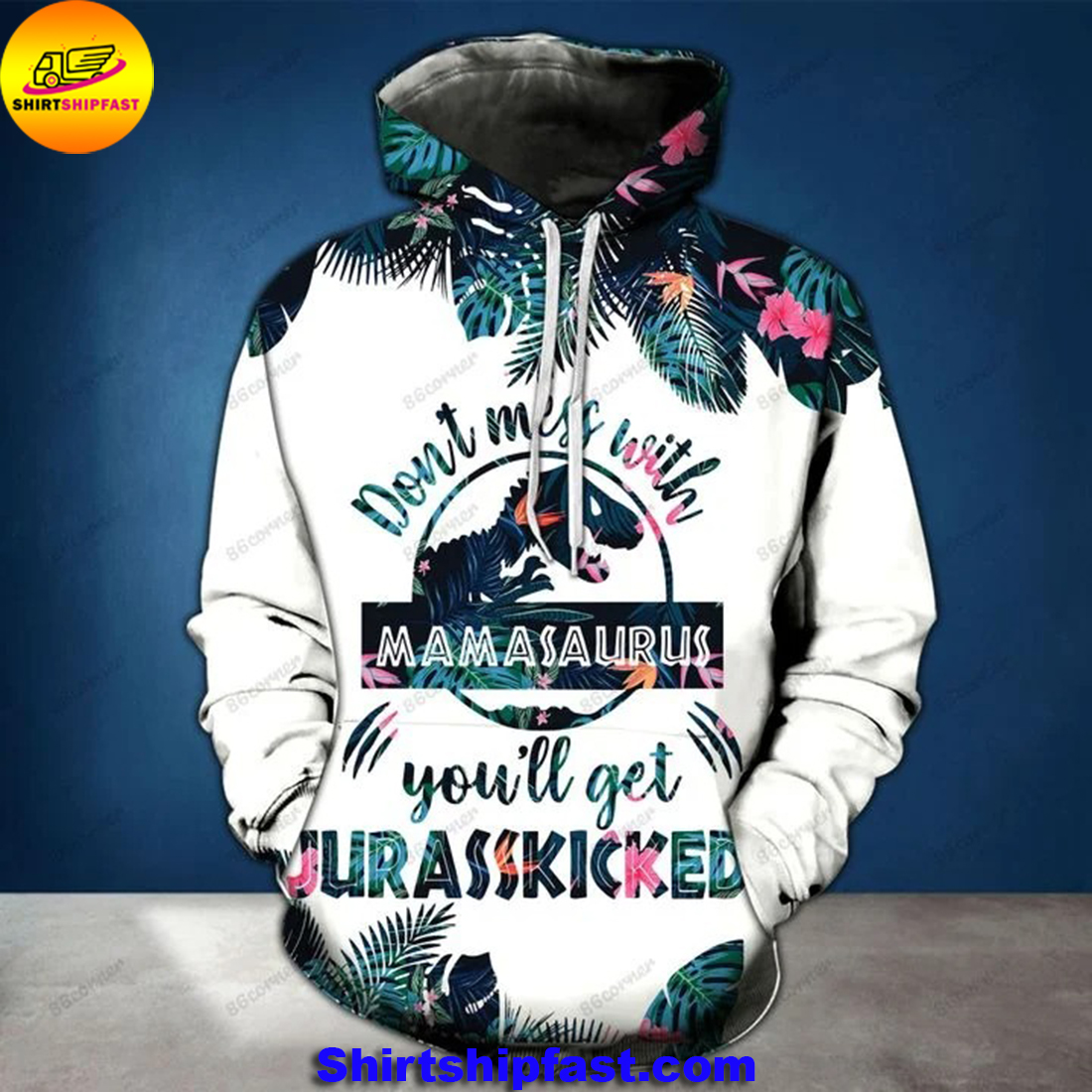 Don't mess with mamasaurus you'll get jurasskicked 3d hoodie
