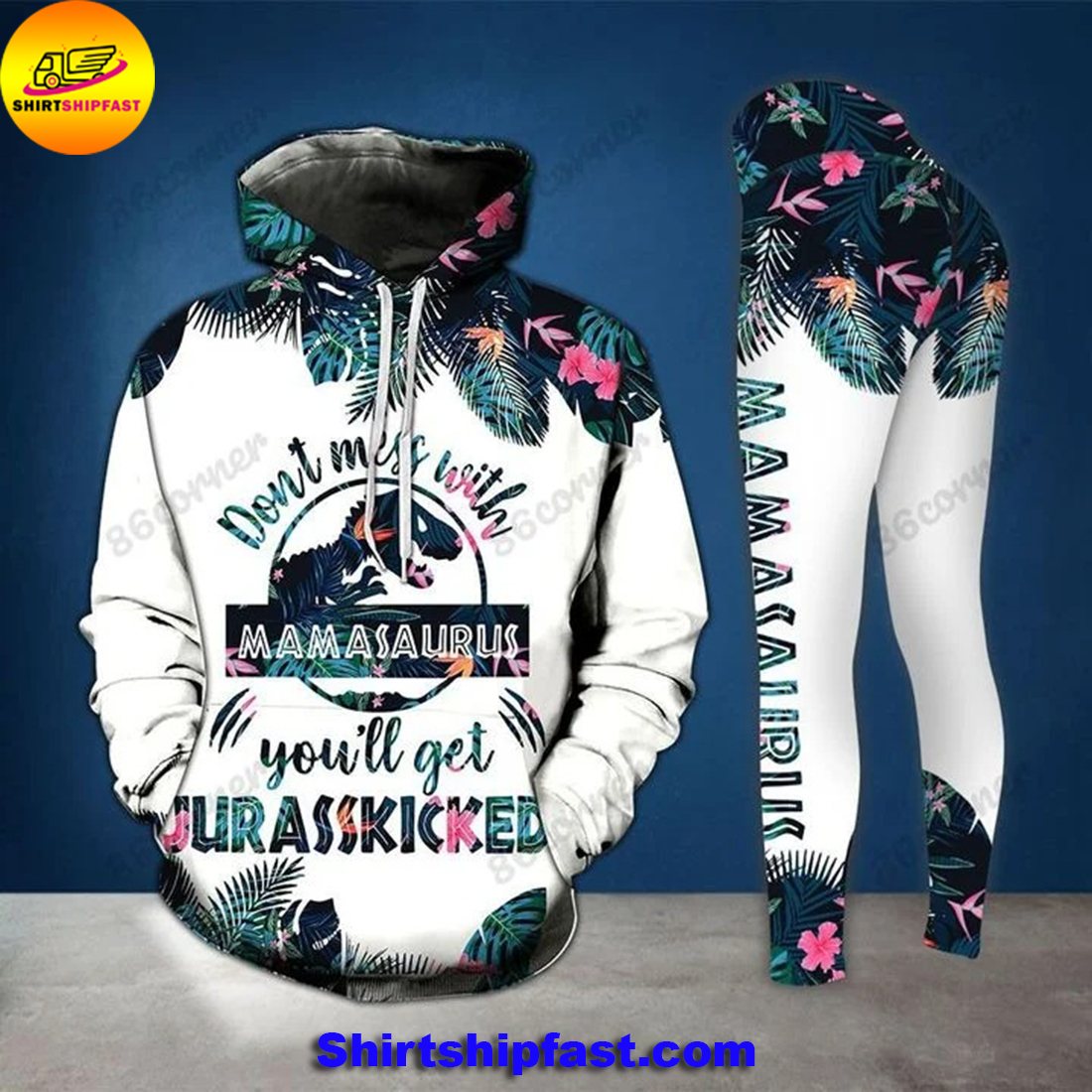 Don't mess with mamasaurus you'll get jurasskicked 3d legging and hoodie