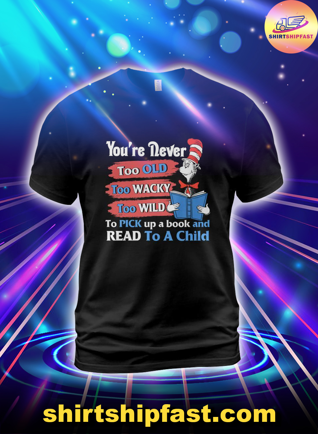 Dr seuss cat You're never too old too wacky too wild to pick up a book and read to a child shirt