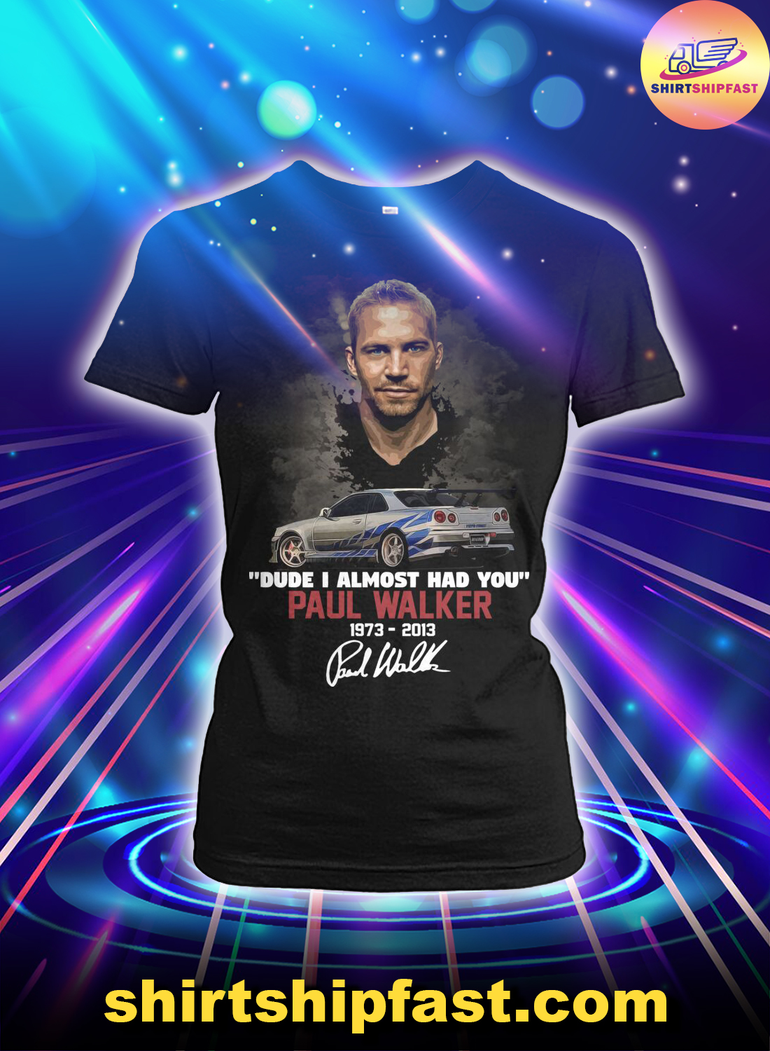 Dude I almost had you Paul Walker signature lady shirt