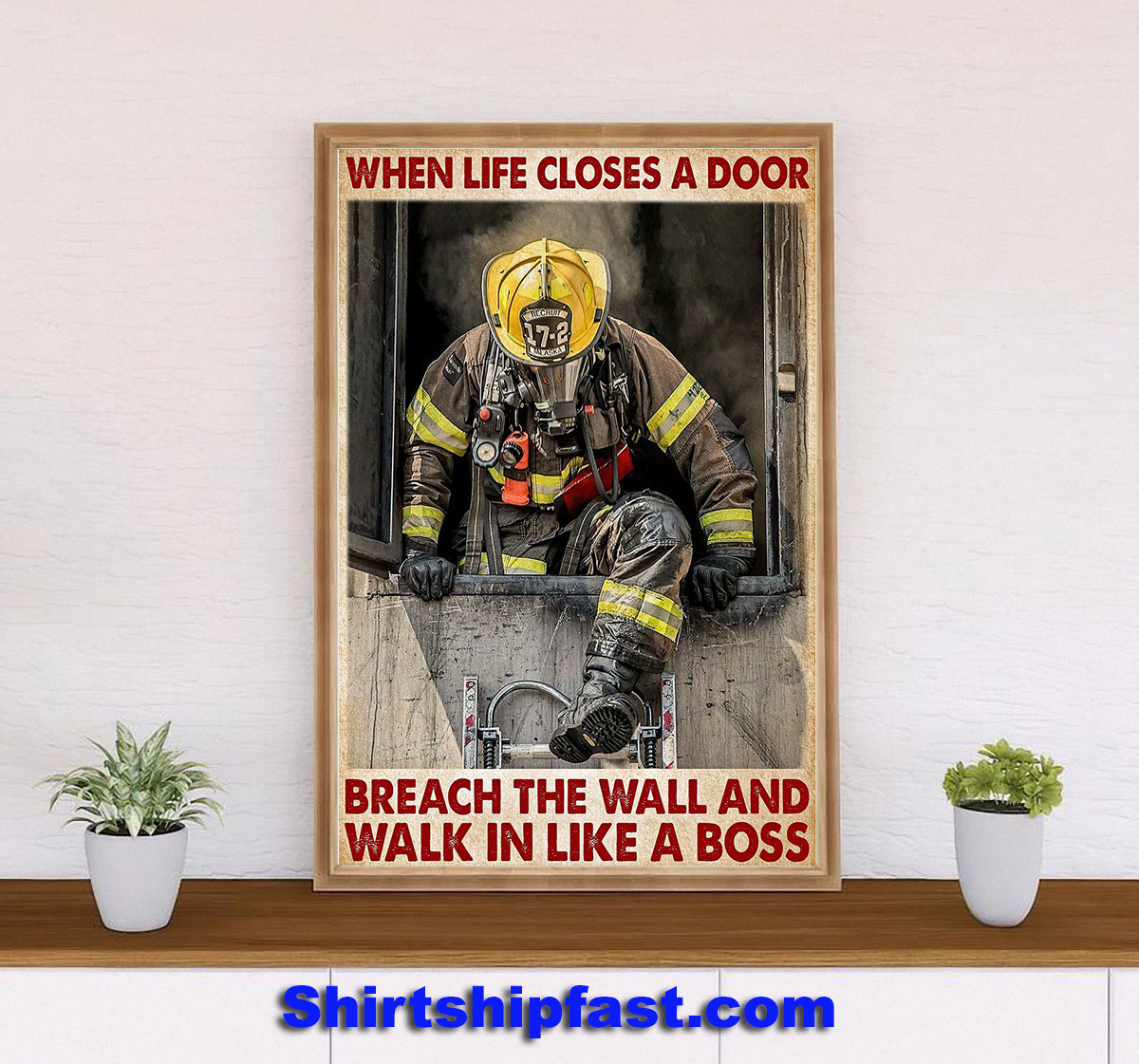 Firefighter when life closes a door breach the wall and walk in like a boss poster