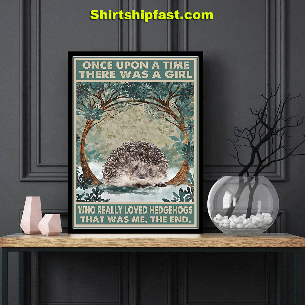 Hedgehog Once upon a time there was a girl who really loved hedgehogs poster - Picture 1