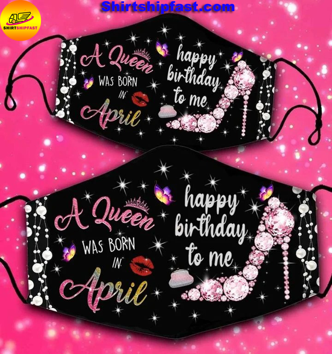 High heels A queen was born in April happy birthday to me face mask