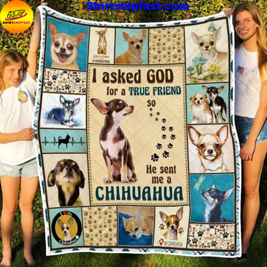 I asked god for a true friend so he sent me a Chihuahua quilt blanket - Picture 2