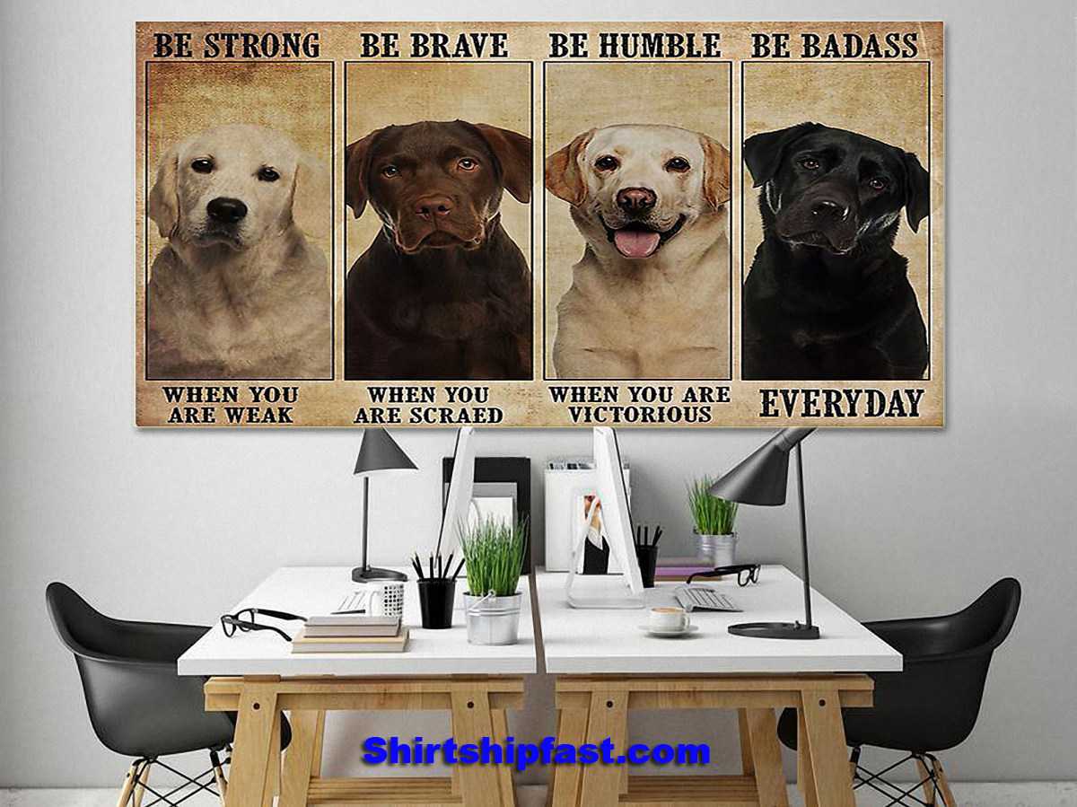 Labrador be strong be brave be humble be badass poster - Picture 1