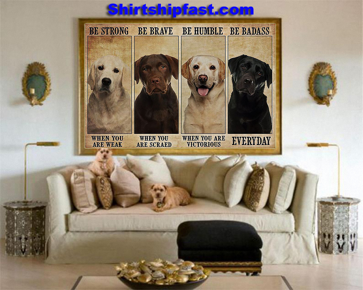 Labrador be strong be brave be humble be badass poster