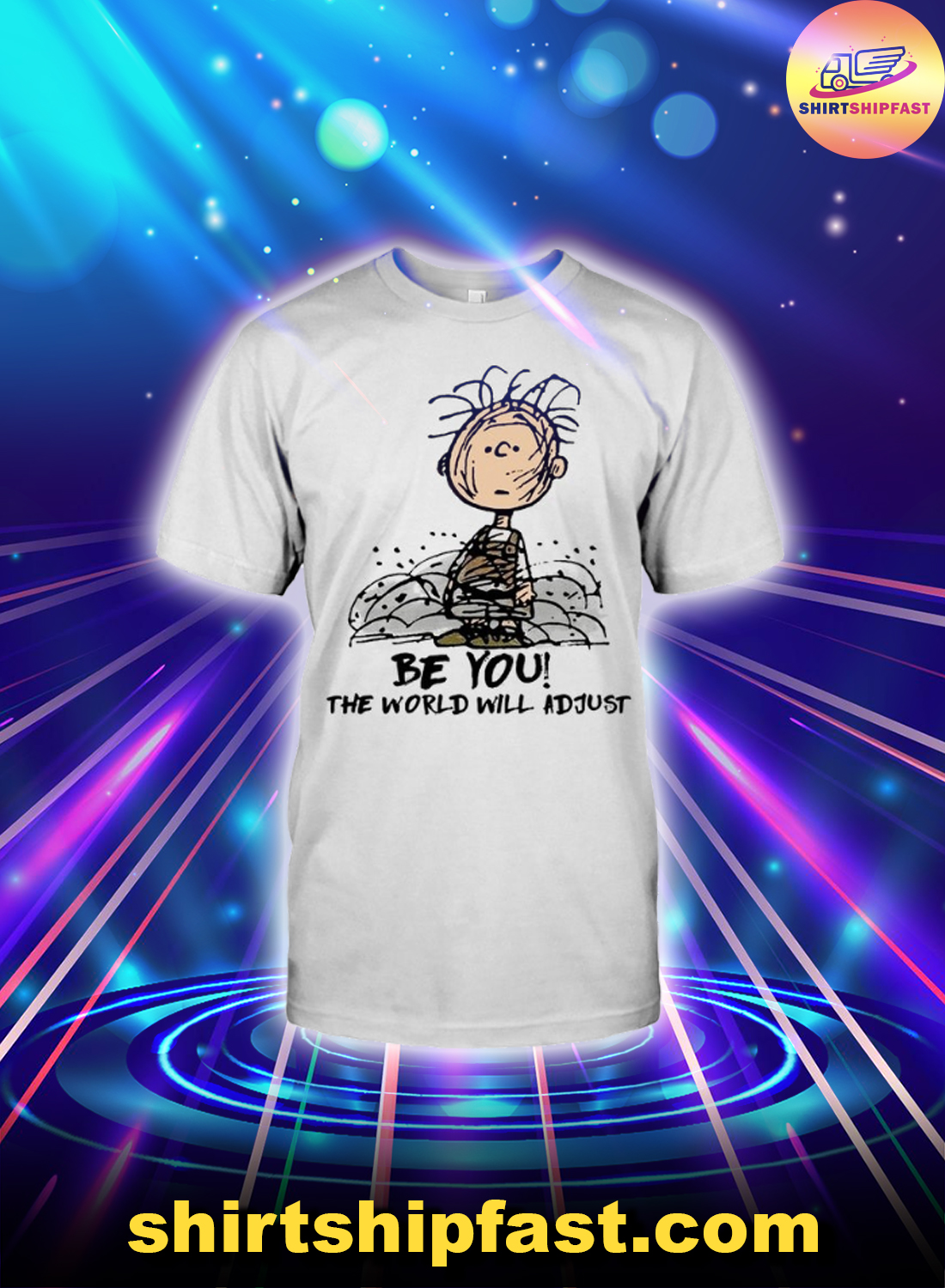 Pig-Pen be you the world will adjust shirt