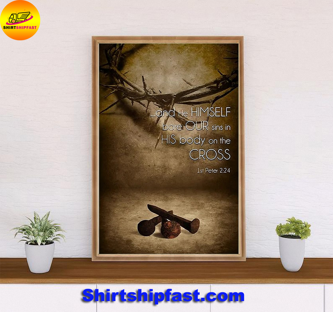 1st Peter 2 24 And he himself bore our sins in his body on the cross poster